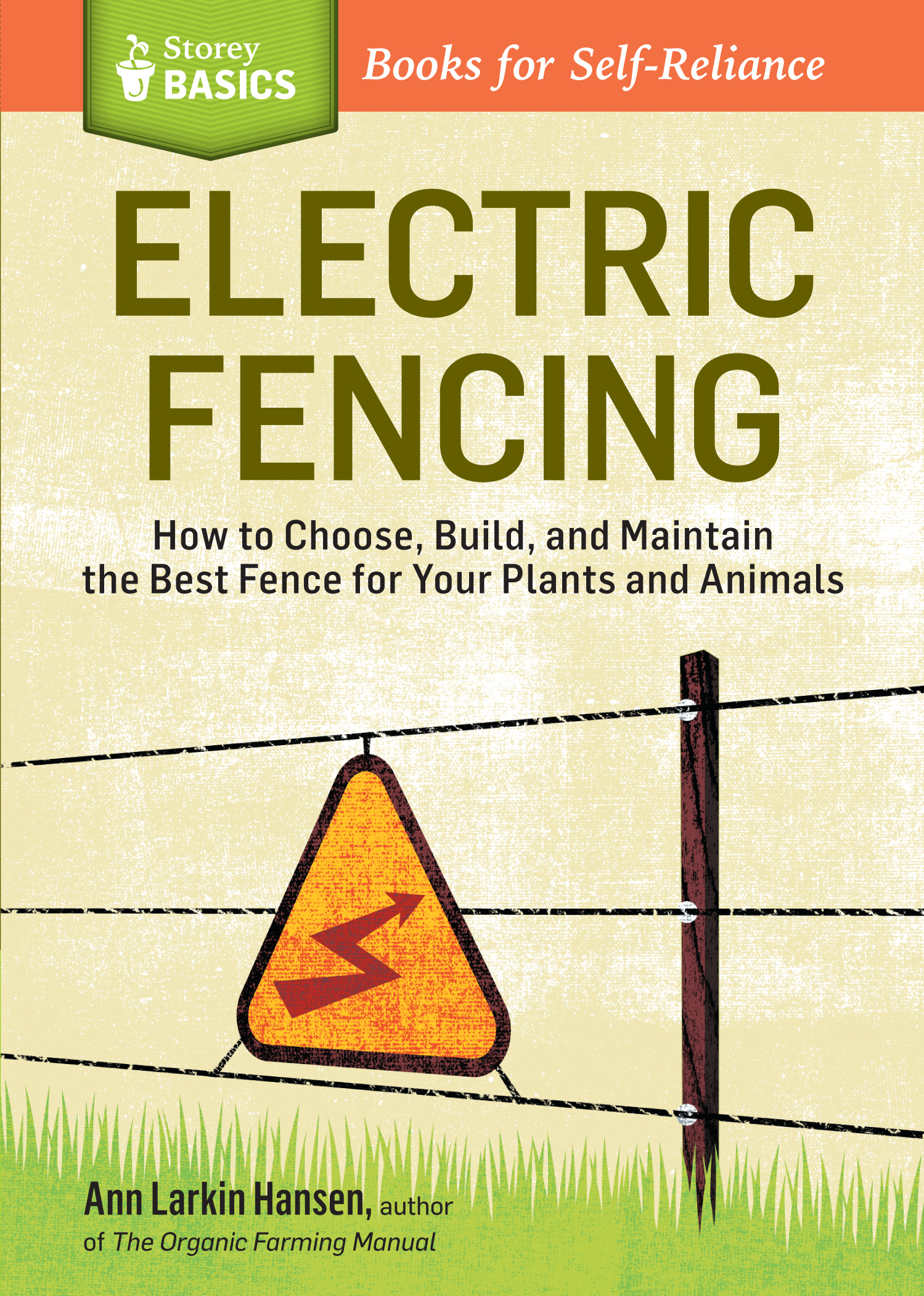 Electric Fencing How to Choose, Build, and Maintain the Best Fence for Your Plants and Animals. A Storey BASICS® Title - Ann Larkin Hansen