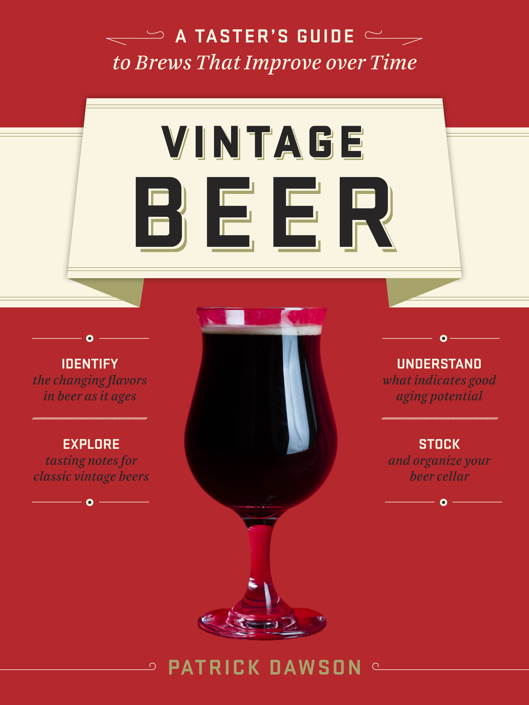 Vintage Beer A Taster's Guide to Brews That Improve over Time - Patrick Dawson