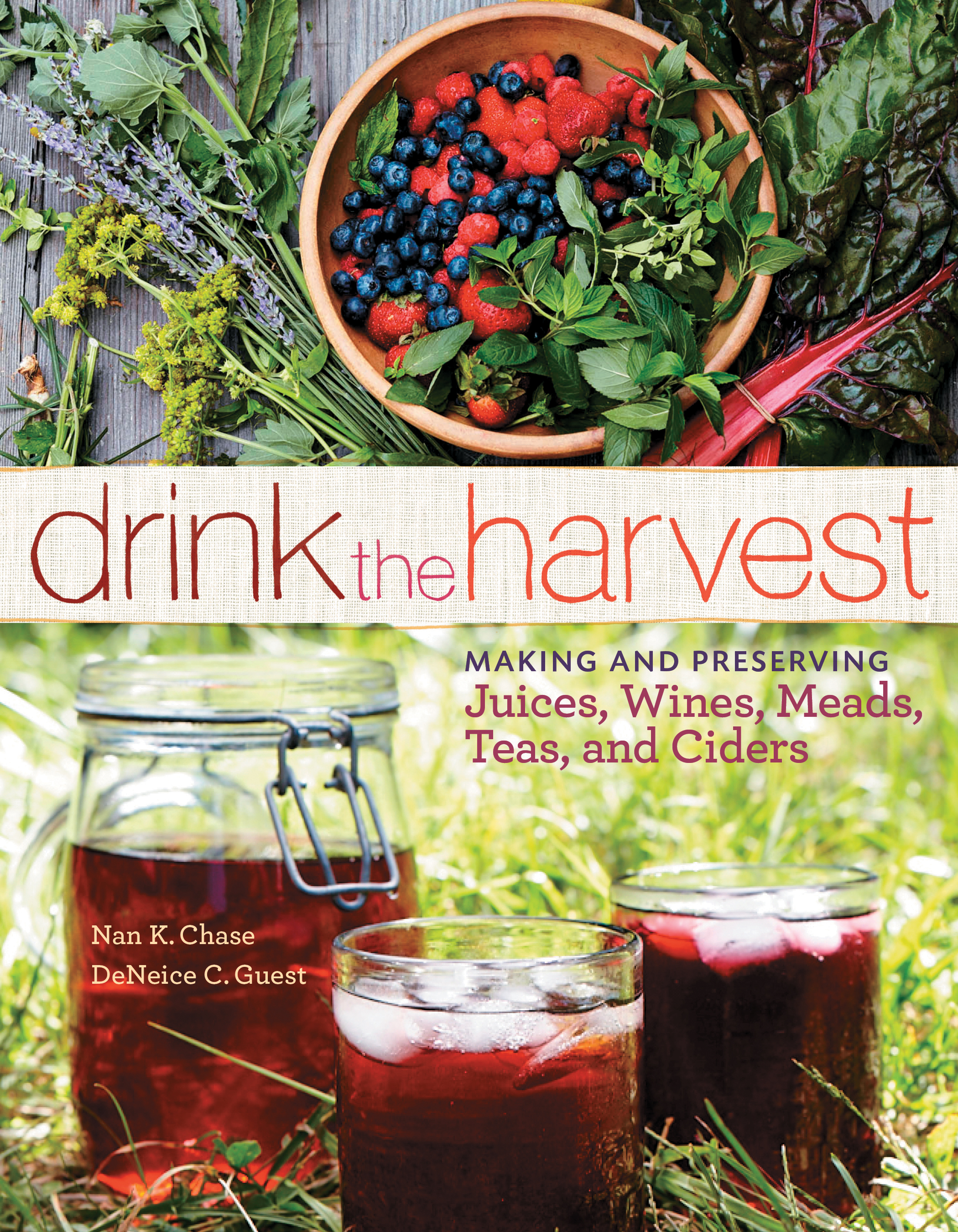 Drink the Harvest Making and Preserving Juices, Wines, Meads, Teas, and Ciders - Nan K. Chase