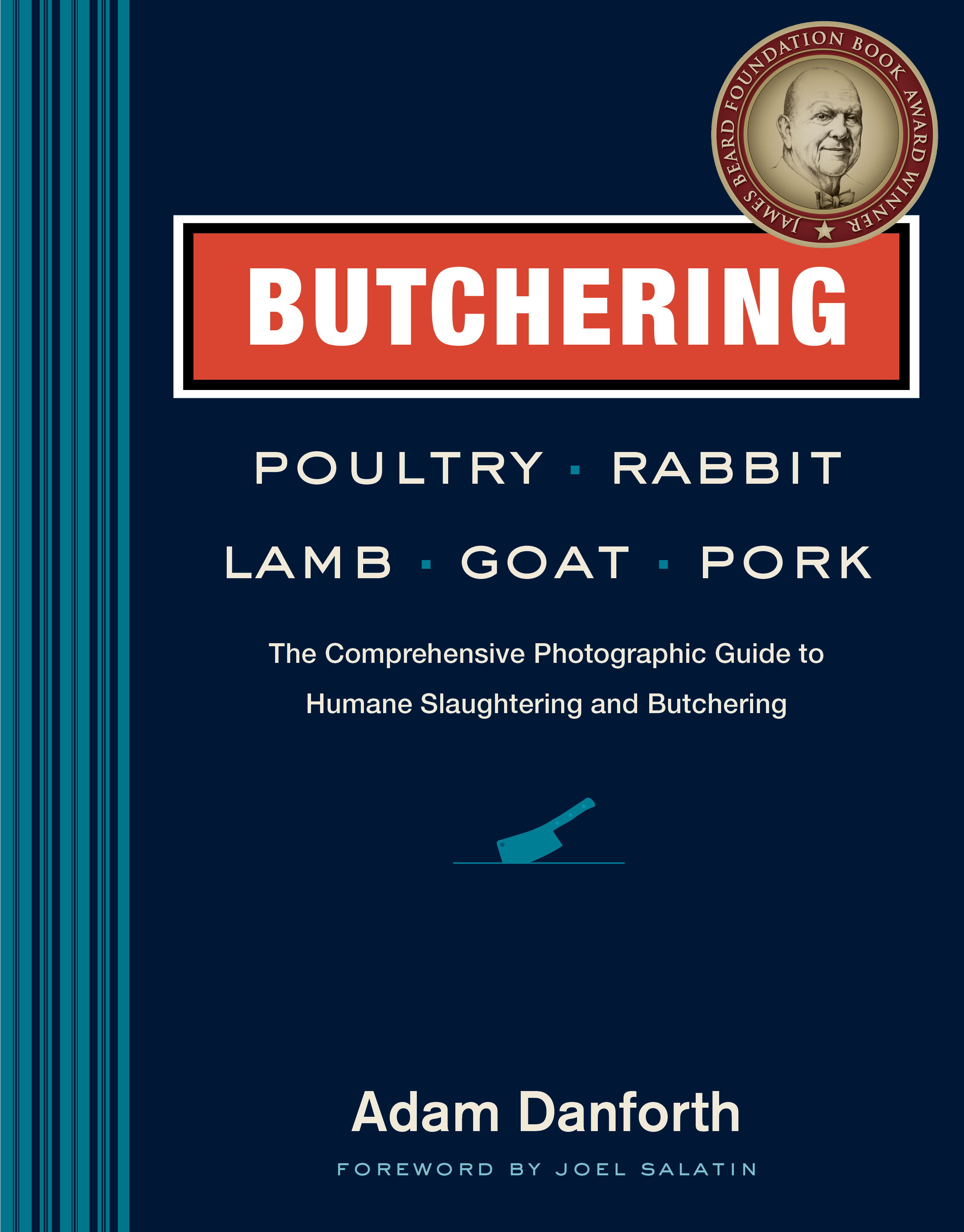 Butchering Poultry, Rabbit, Lamb, Goat, and Pork The Comprehensive Photographic Guide to Humane Slaughtering and Butchering - Adam Danforth