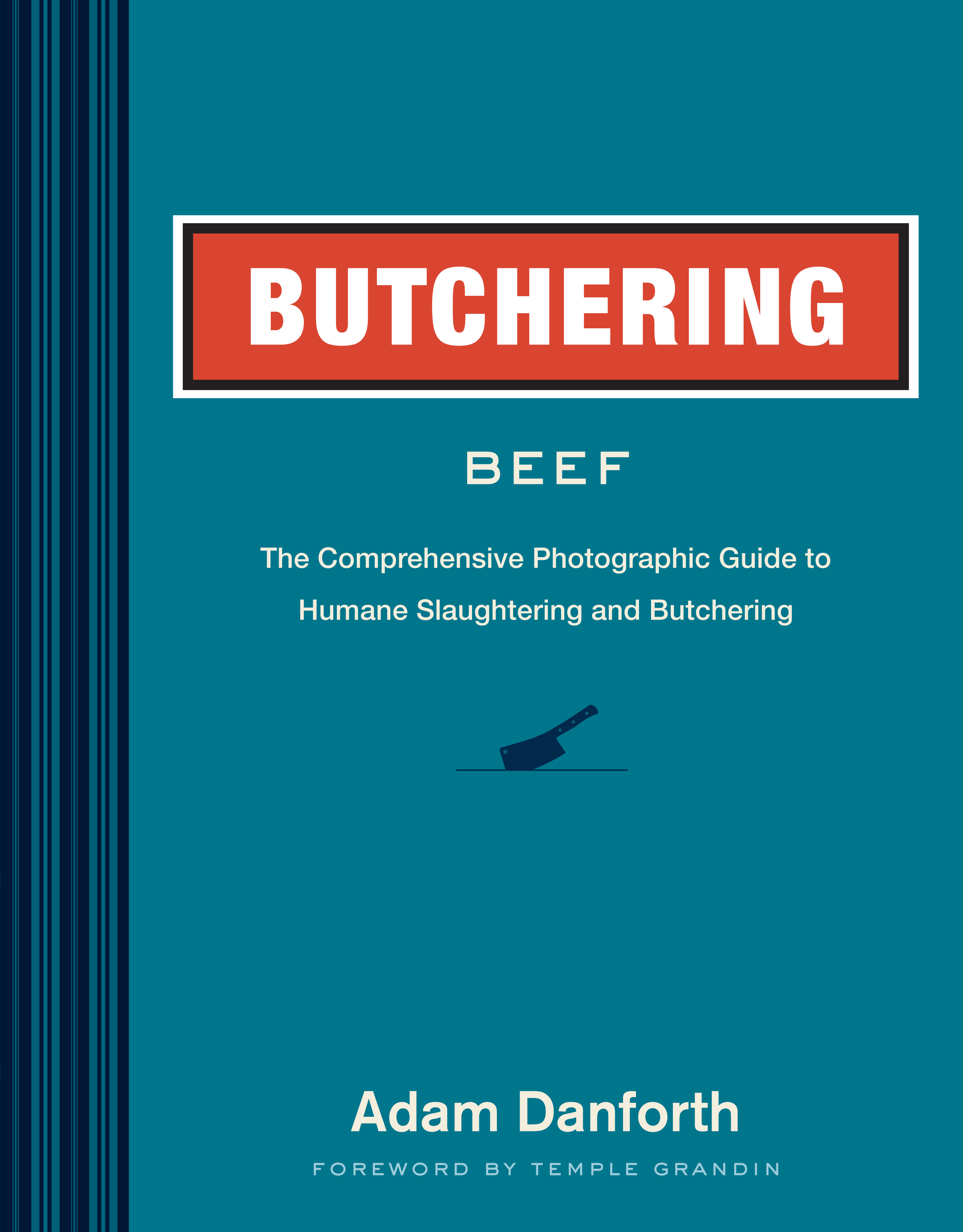 Butchering Beef The Comprehensive Photographic Guide to Humane Slaughtering and Butchering - Adam Danforth