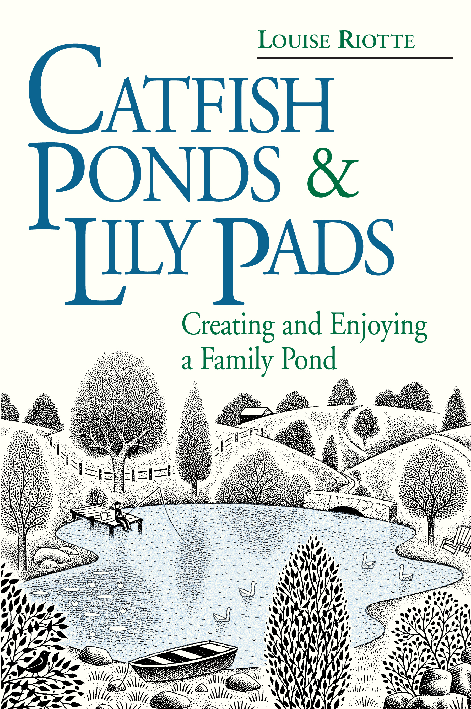 Catfish Ponds & Lily Pads Creating and Enjoying a Family Pond - Louise Riotte