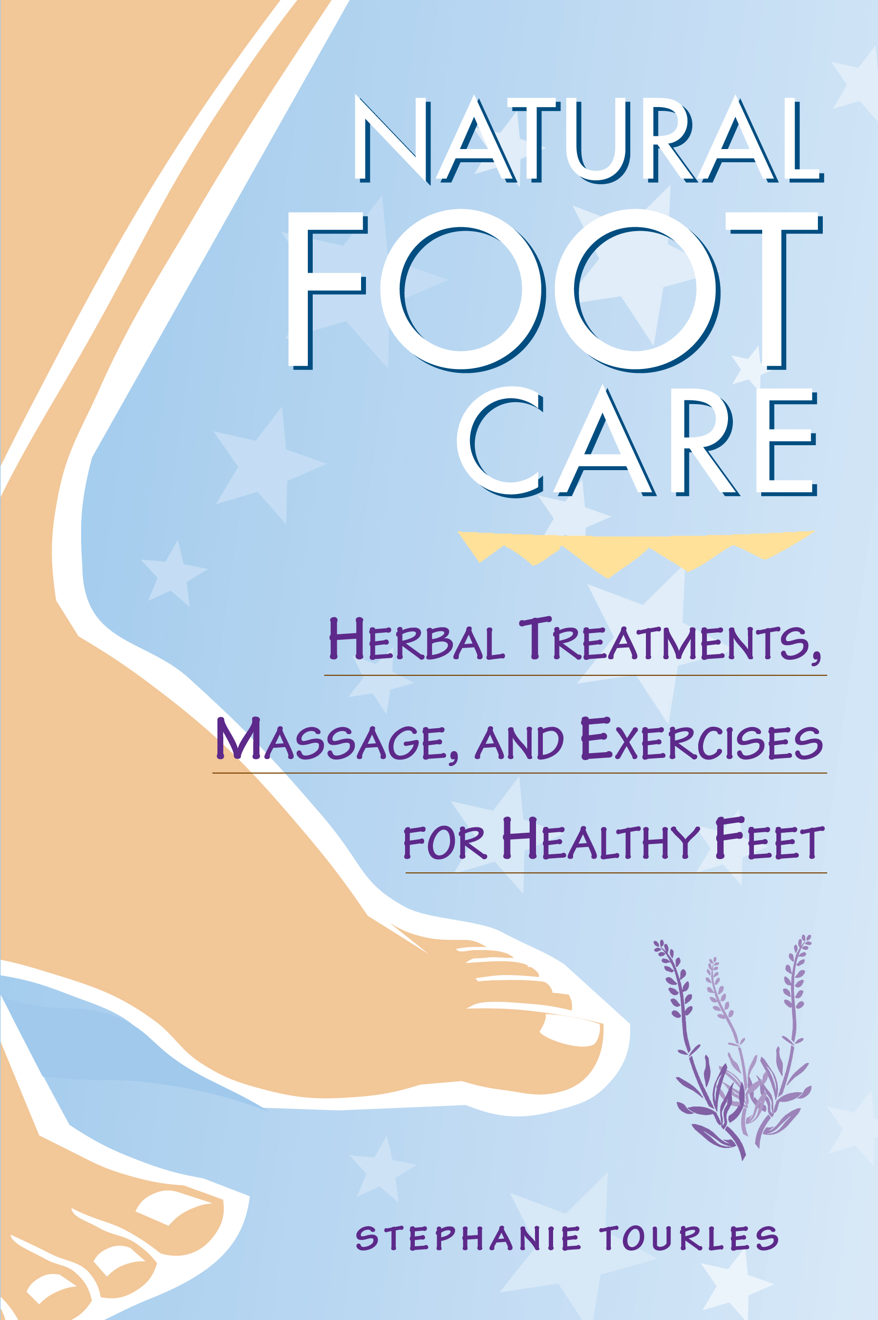 Natural Foot Care Herbal Treatments, Massage, and Exercises for Healthy Feet - Stephanie L. Tourles