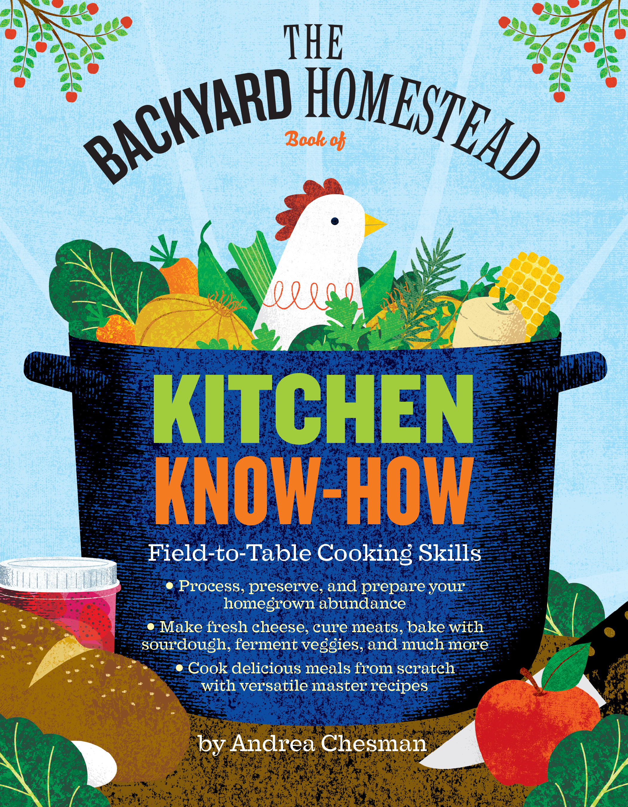 The Backyard Homestead Book of Kitchen Know-How Field-to-Table Cooking Skills - Andrea Chesman