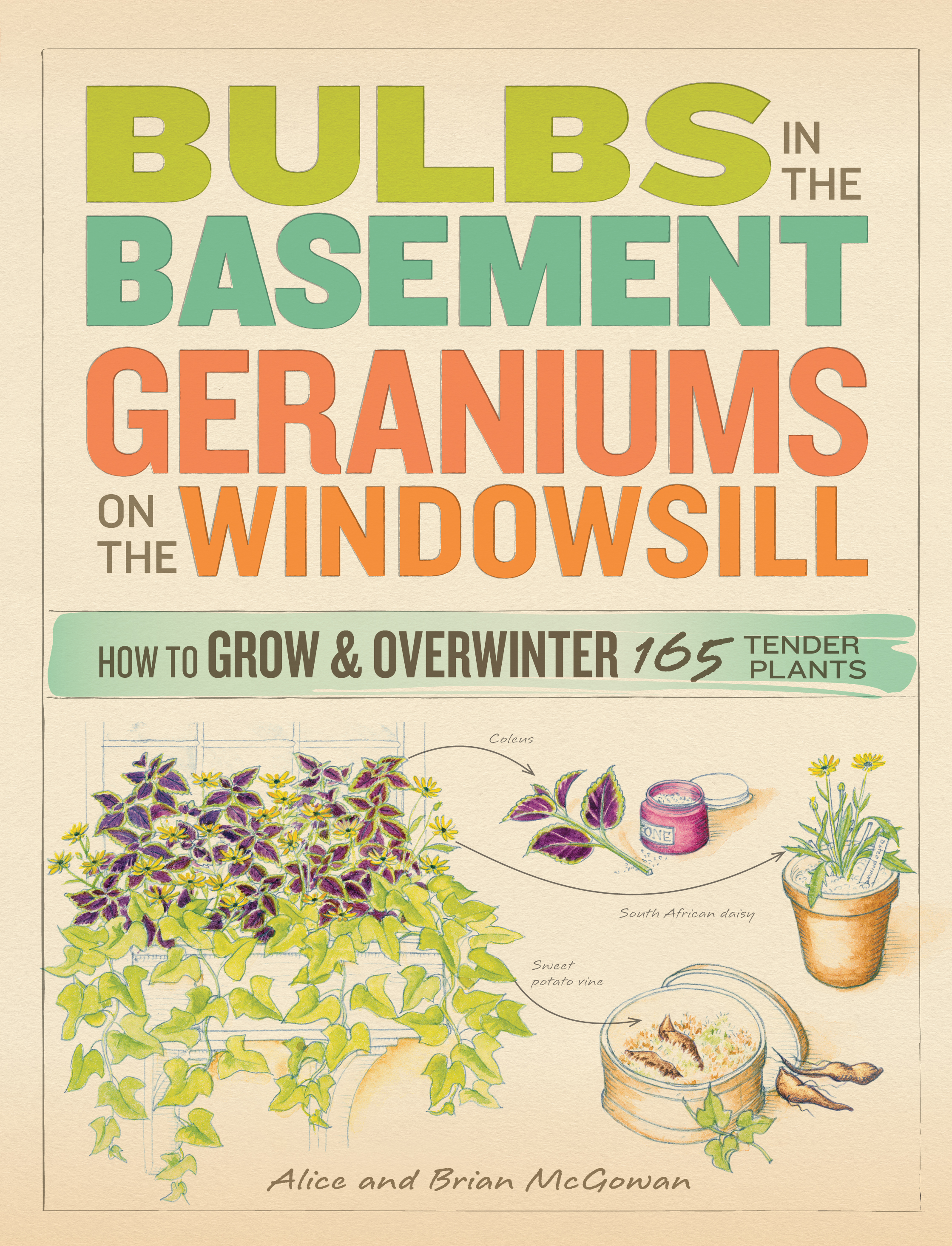 Bulbs in the Basement, Geraniums on the Windowsill  How to Grow & Overwinter 165 Tender Plants - Alice McGowan