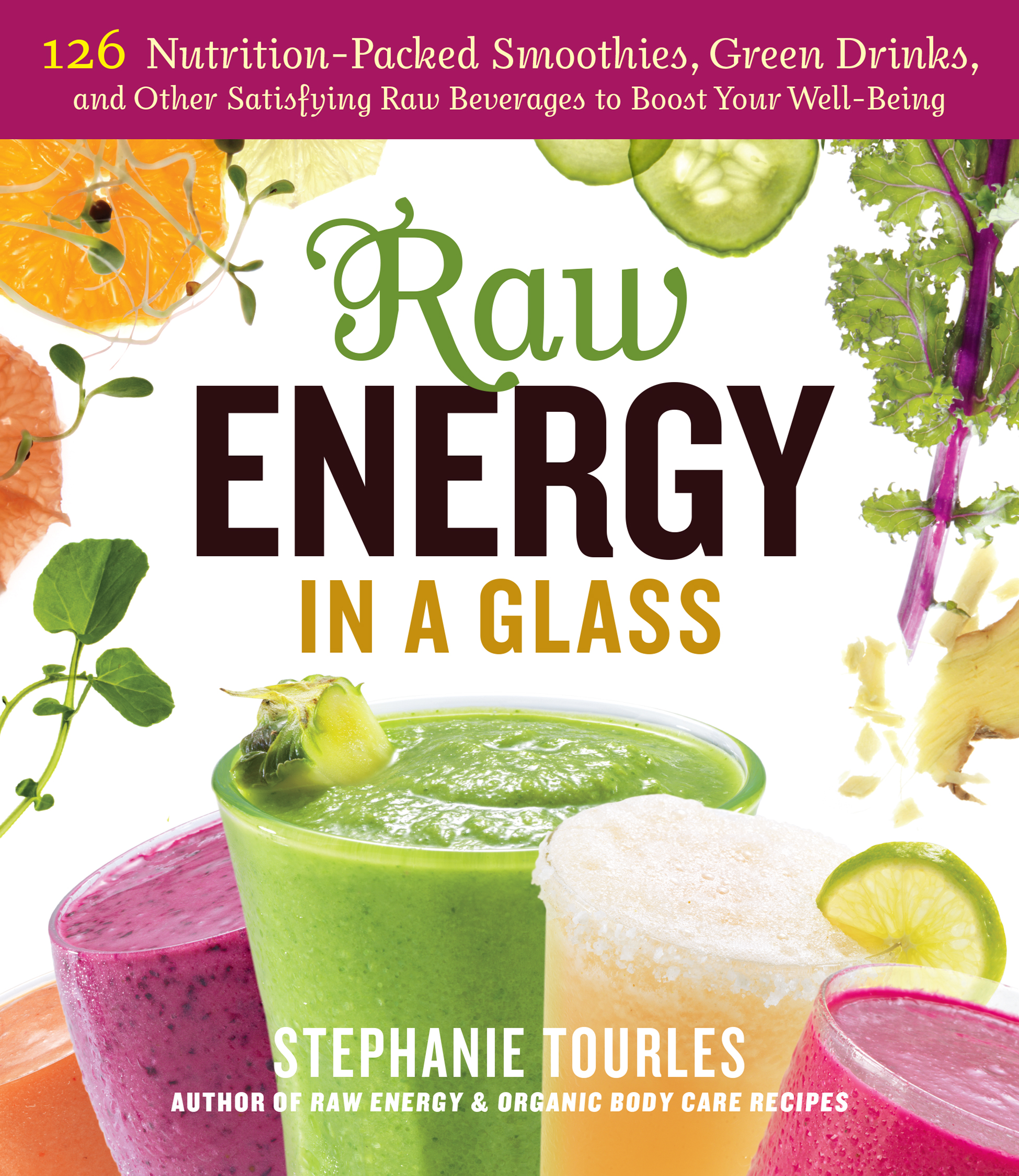 Raw Energy in a Glass 126 Nutrition-Packed Smoothies, Green Drinks, and Other Satisfying Raw Beverages to Boost Your Well-Being - Stephanie L. Tourles