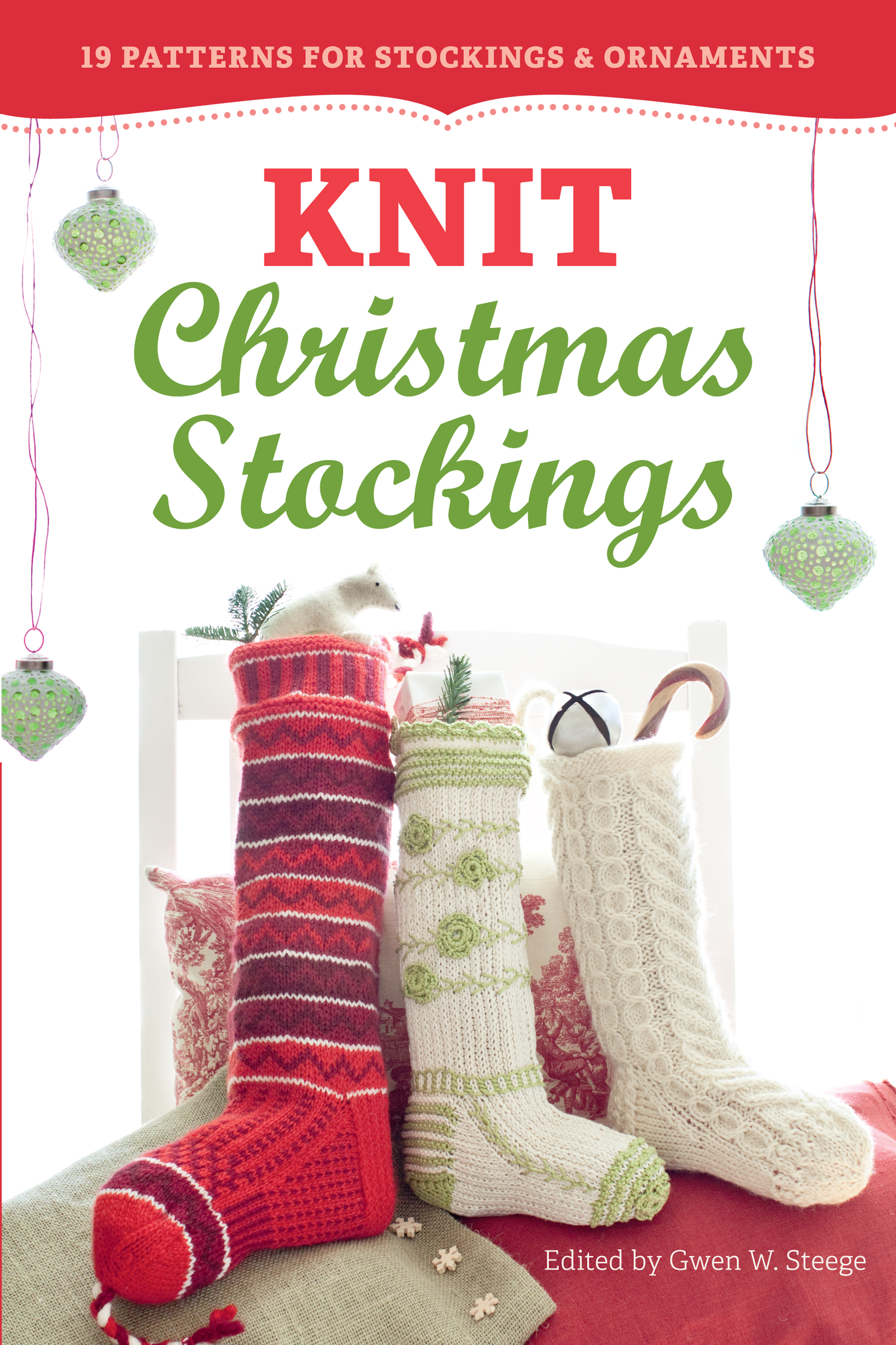 Knit Christmas Stockings, 2nd Edition 19 Patterns for Stockings & Ornaments - Gwen W. Steege
