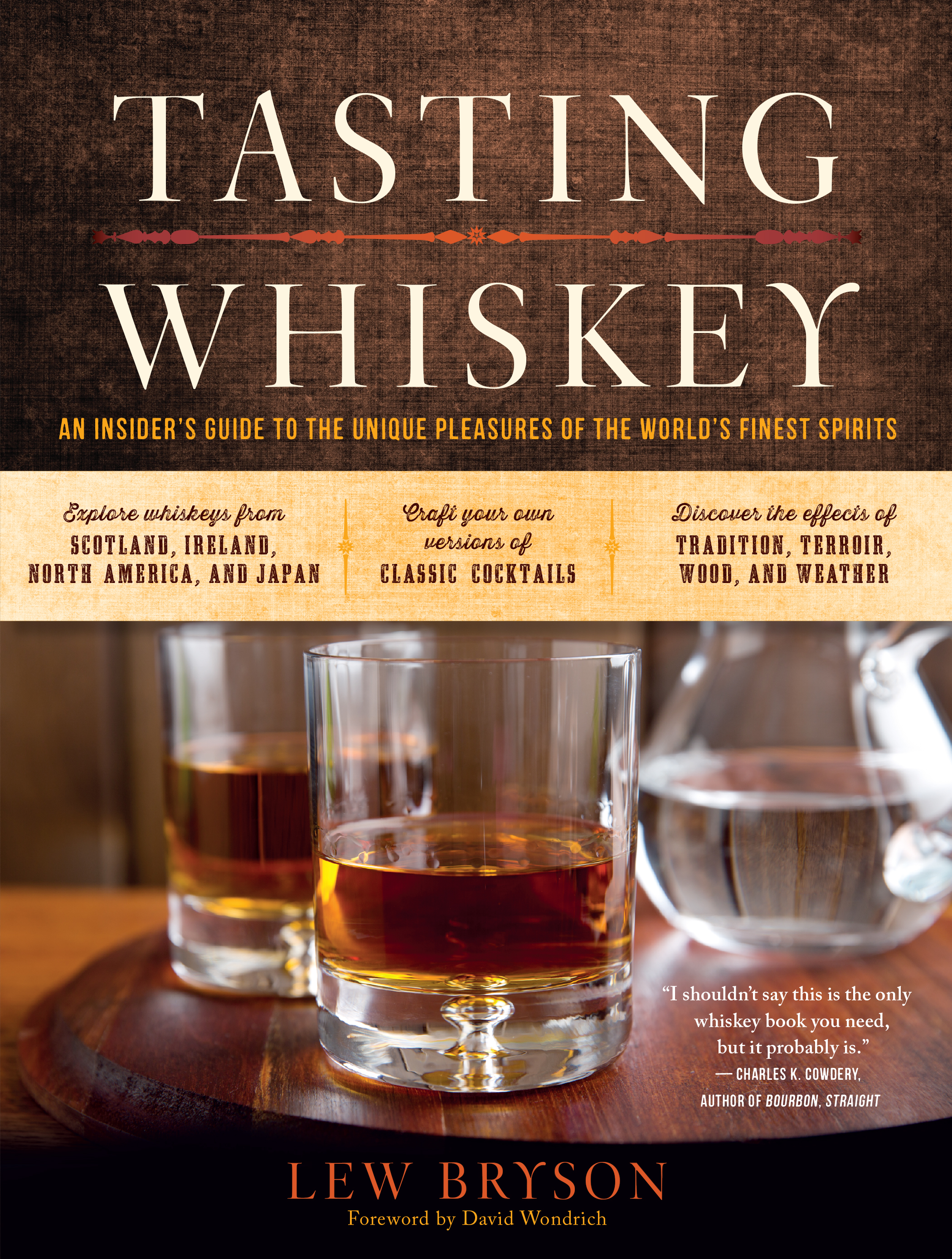Tasting Whiskey An Insider's Guide to the Unique Pleasures of the World's Finest Spirits - Lew Bryson