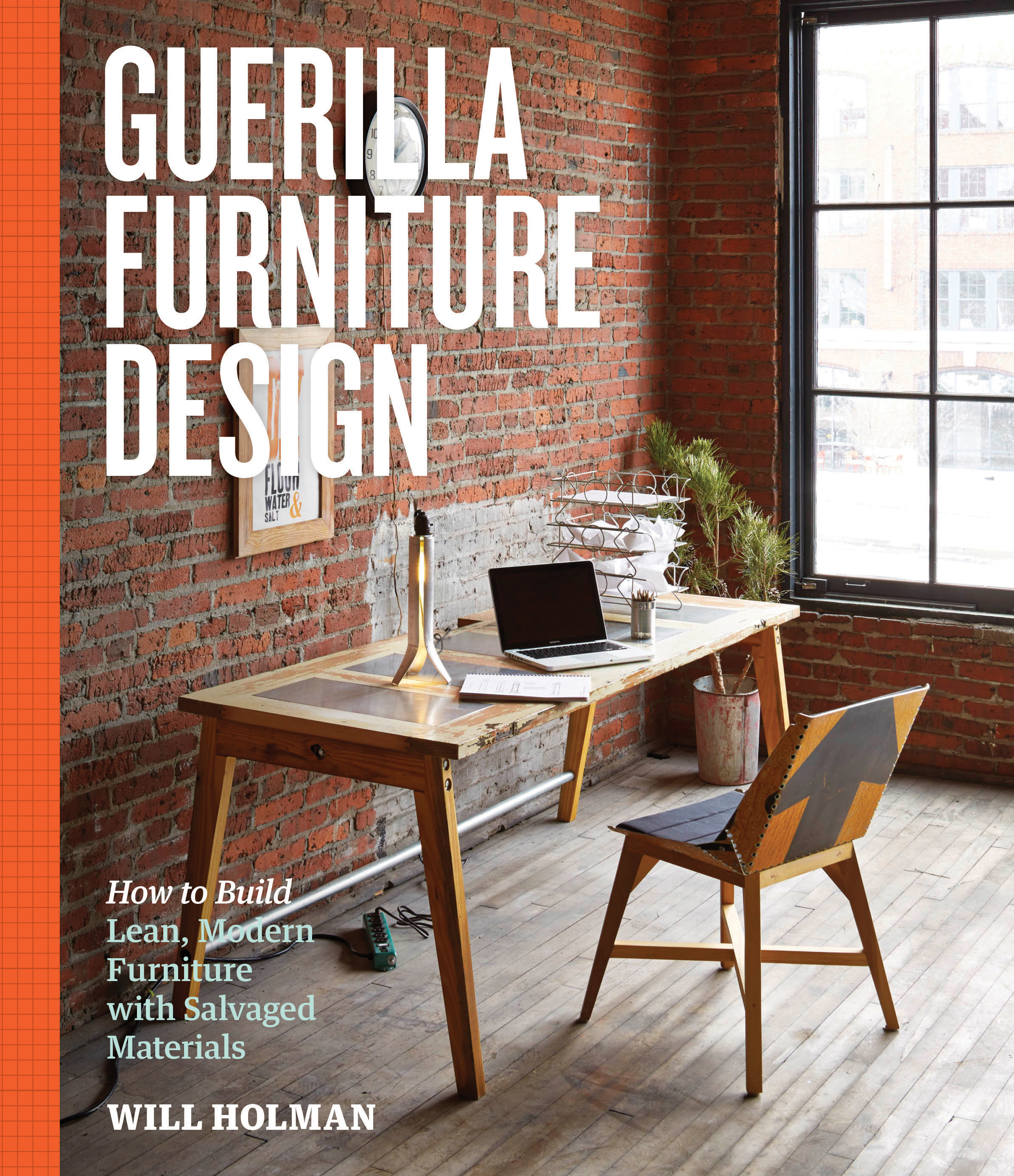 Guerilla Furniture Design How to Build Lean, Modern Furniture with Salvaged Materials - Will Holman