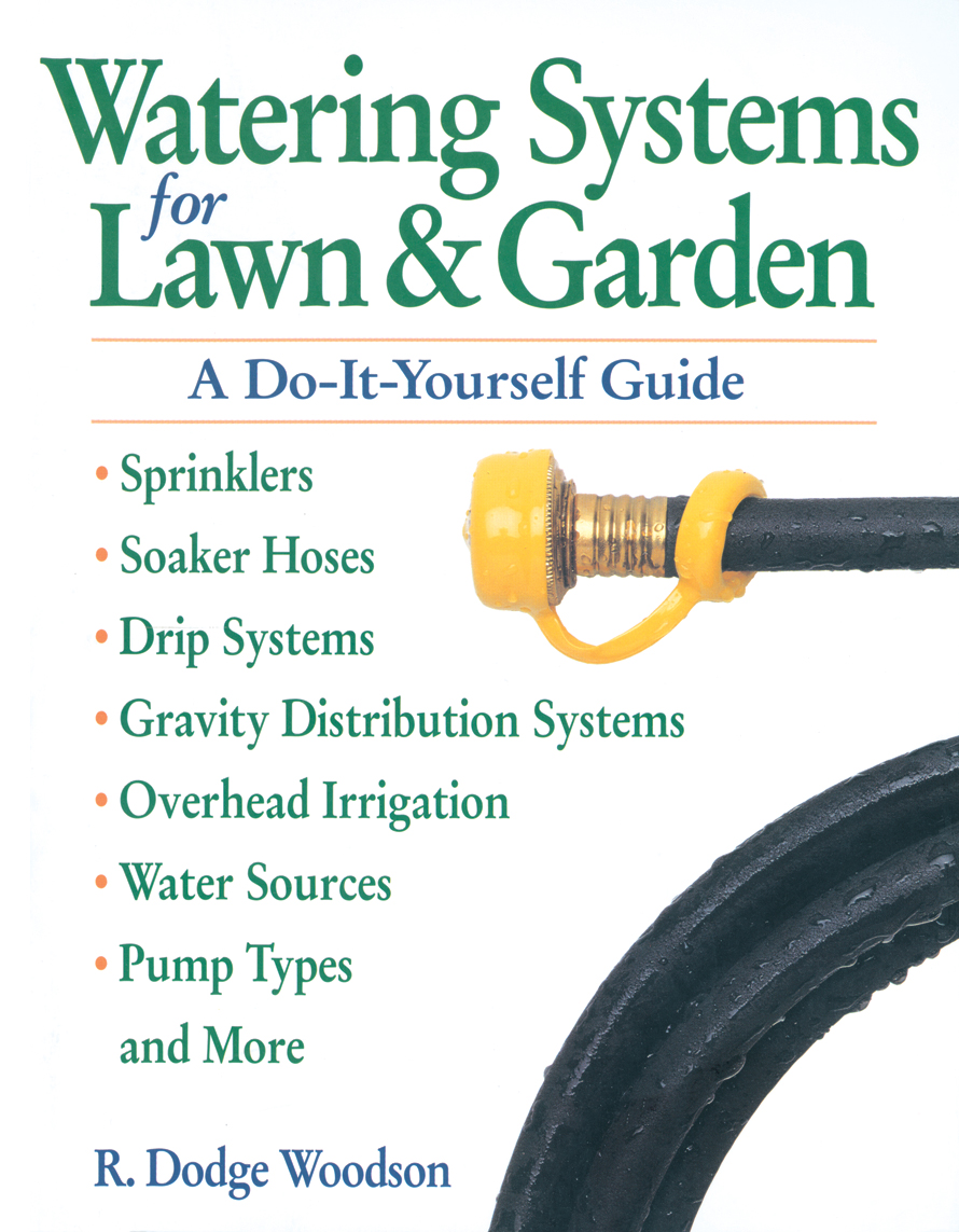 Watering Systems for Lawn & Garden A Do-It-Yourself Guide - R. Dodge Woodson