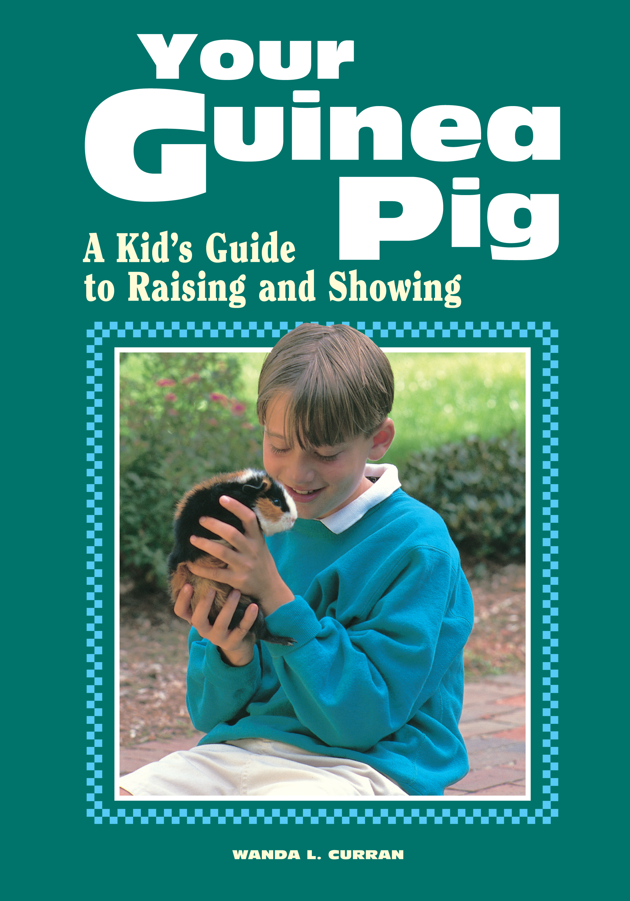 Your Guinea Pig A Kid's Guide to Raising and Showing - Wanda L. Curran