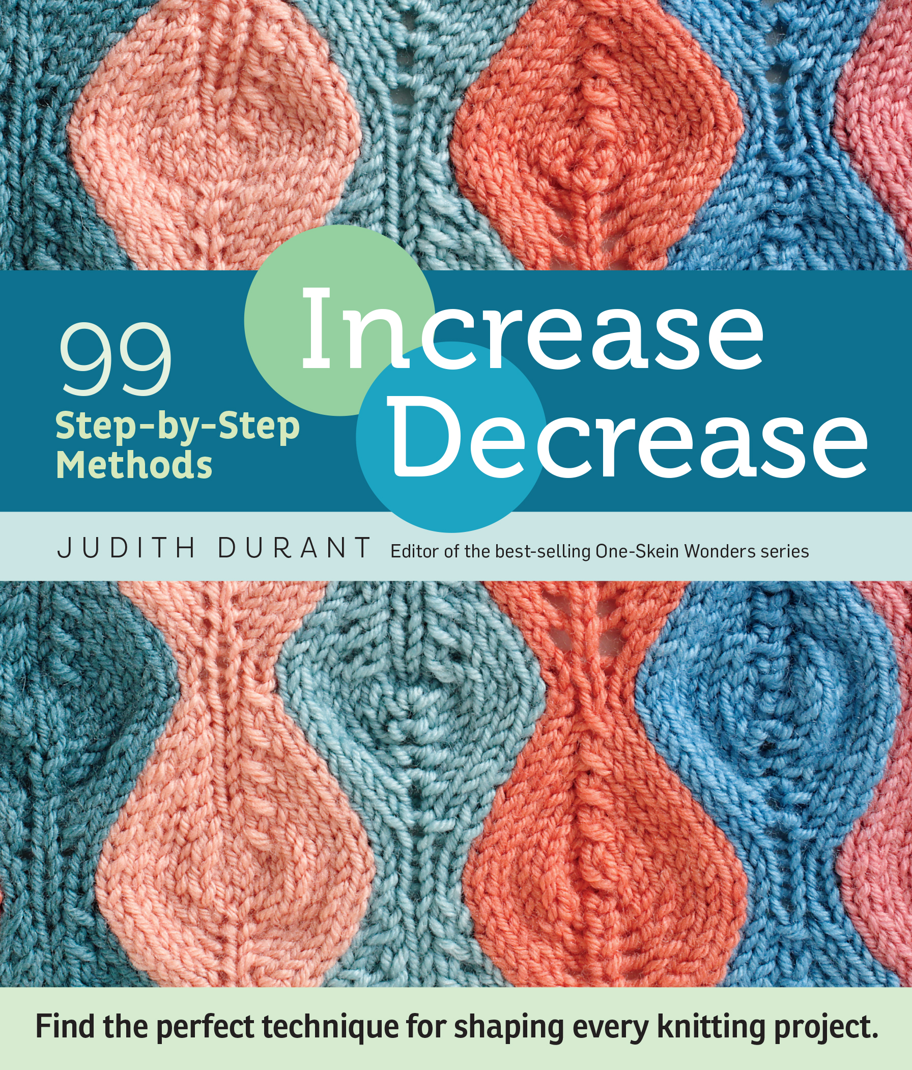 Increase, Decrease 99 Step-by-Step Methods; Find the Perfect Technique for Shaping Every Knitting Project - Judith Durant