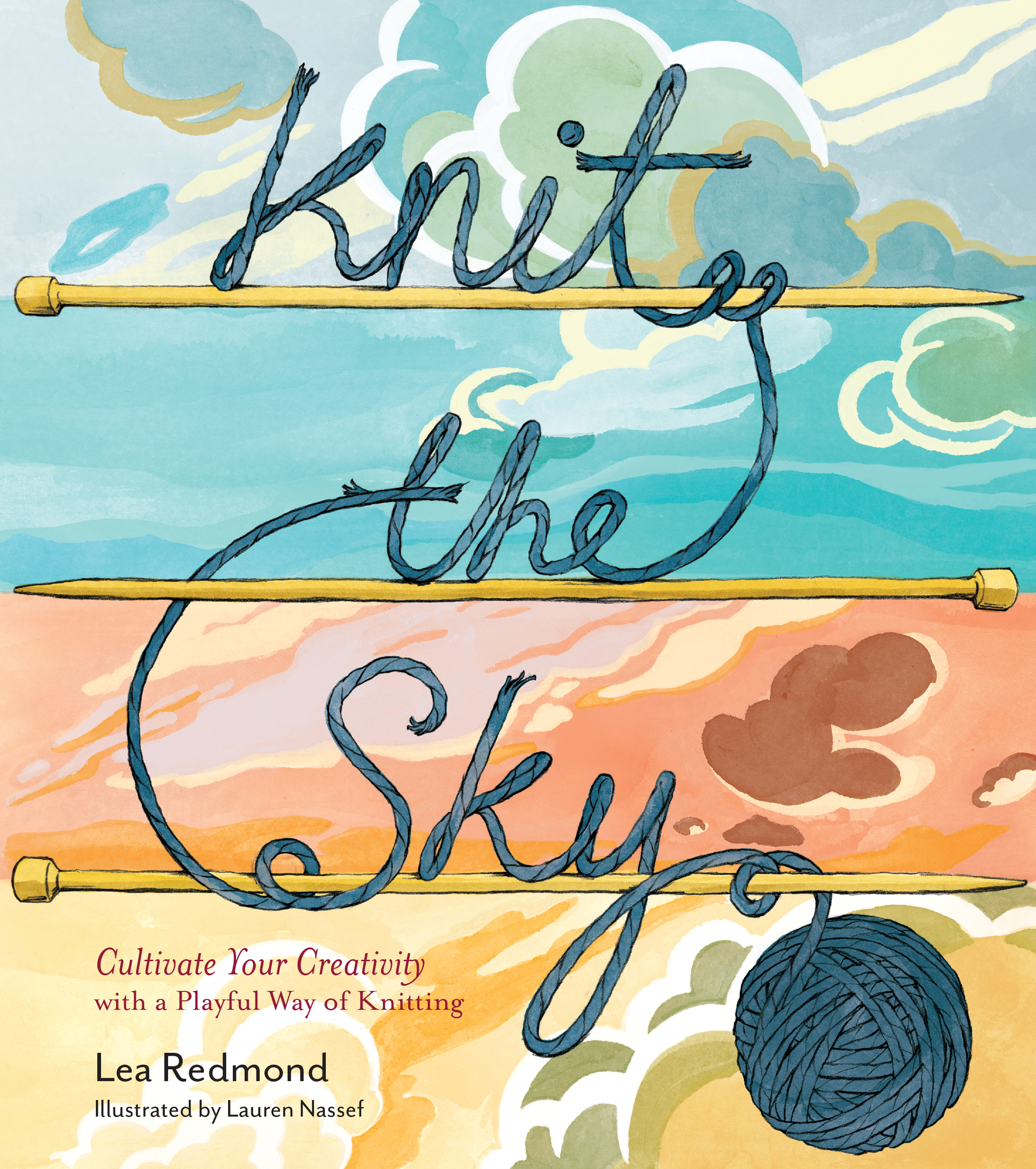 Knit the Sky Cultivate Your Creativity with a Playful Way of Knitting - Lea Redmond