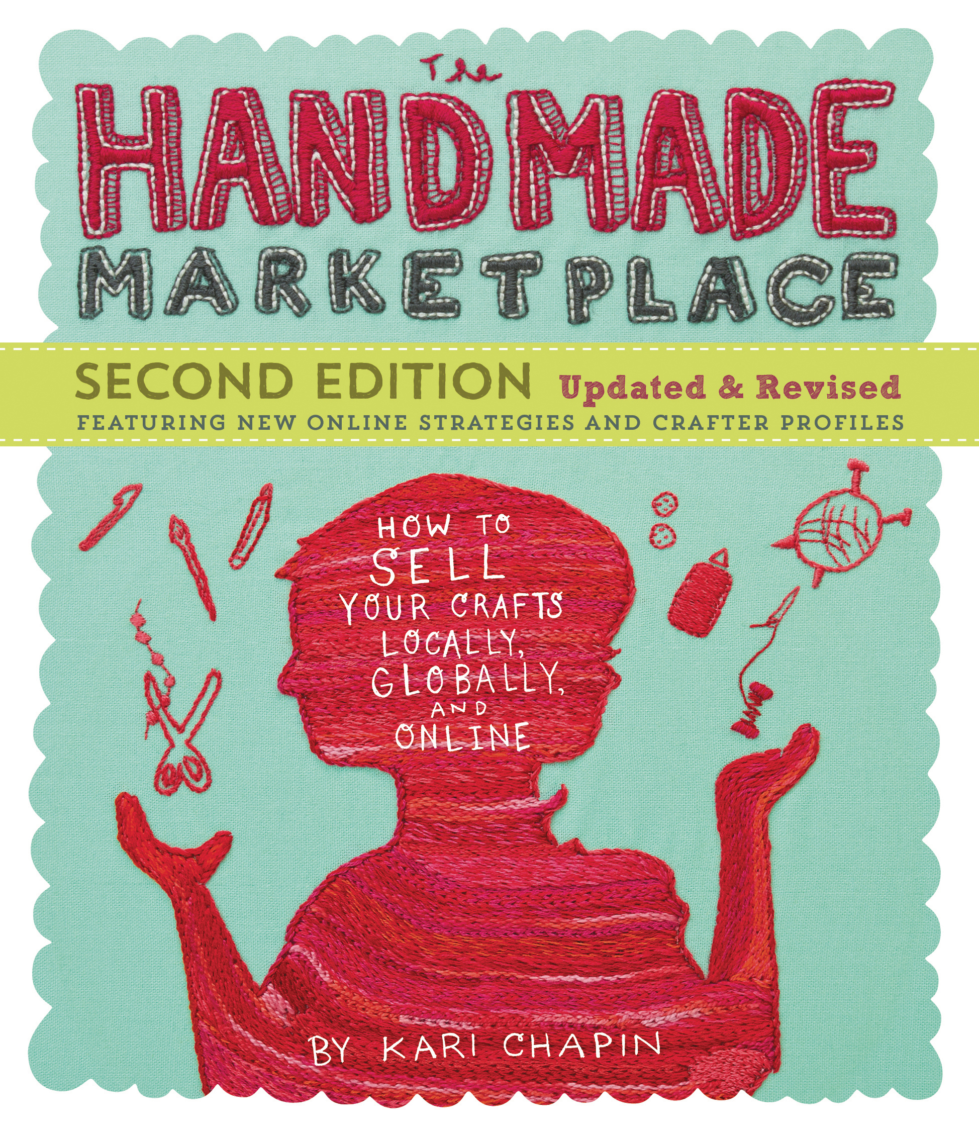 The Handmade Marketplace, 2nd Edition How to Sell Your Crafts Locally, Globally, and Online - Kari Chapin