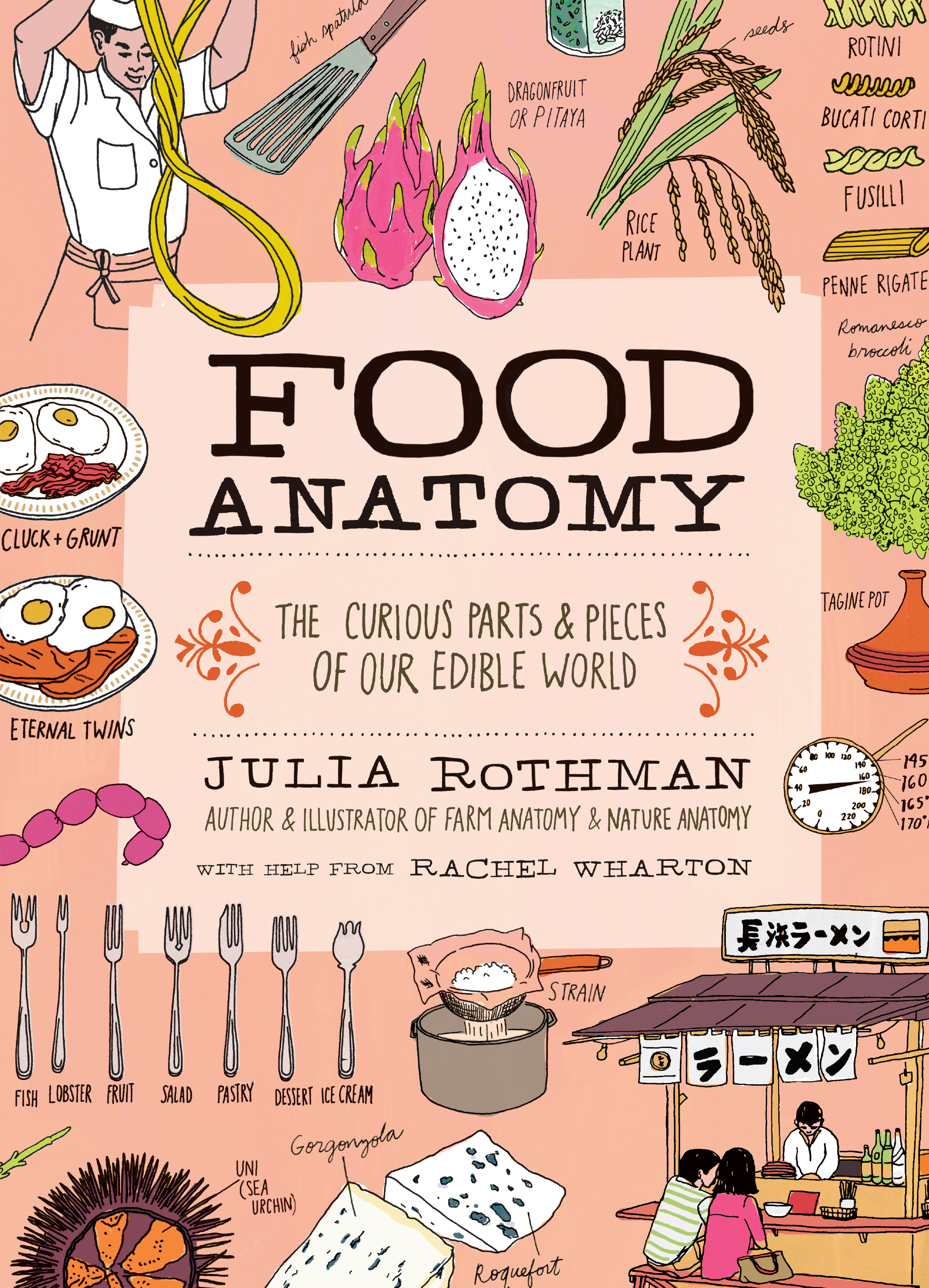 Food Anatomy The Curious Parts & Pieces of Our Edible World - Julia Rothman