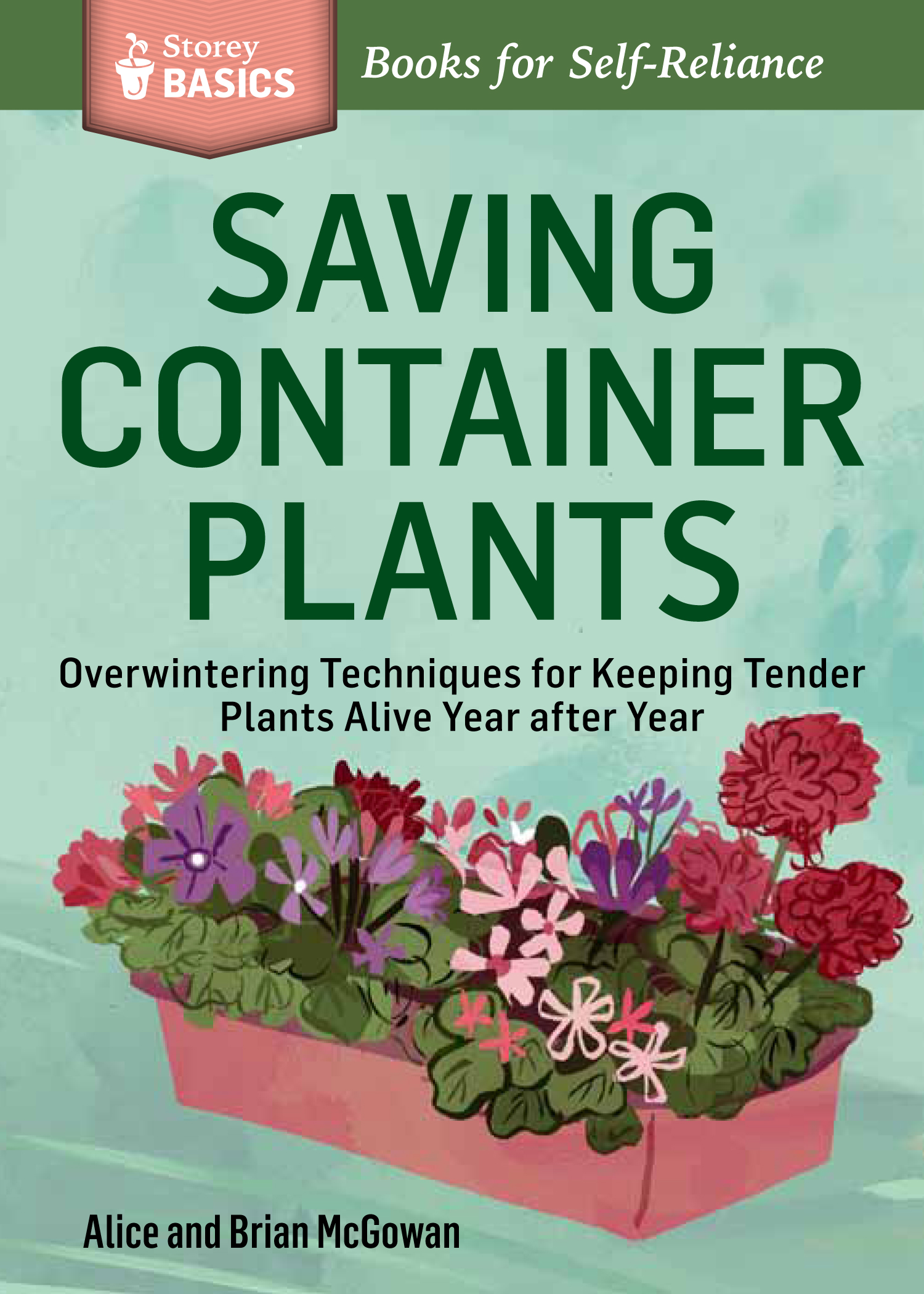 Saving Container Plants Overwintering Techniques for Keeping Tender Plants Alive Year after Year. A Storey BASICS® Title - Brian McGowan