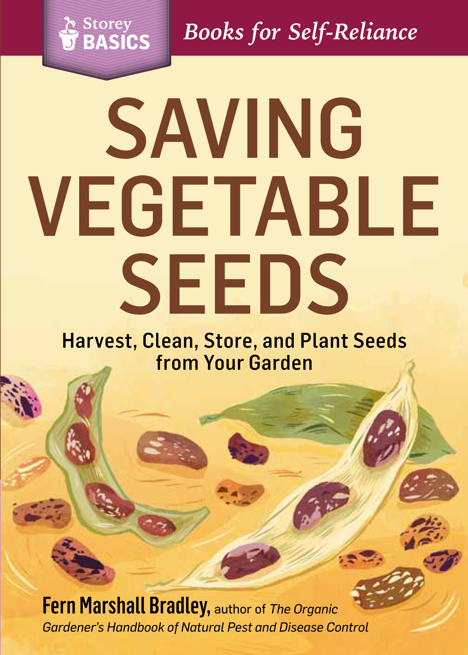 Saving Vegetable Seeds Harvest, Clean, Store, and Plant Seeds from Your Garden. A Storey BASICS® Title - Fern Marshall Bradley