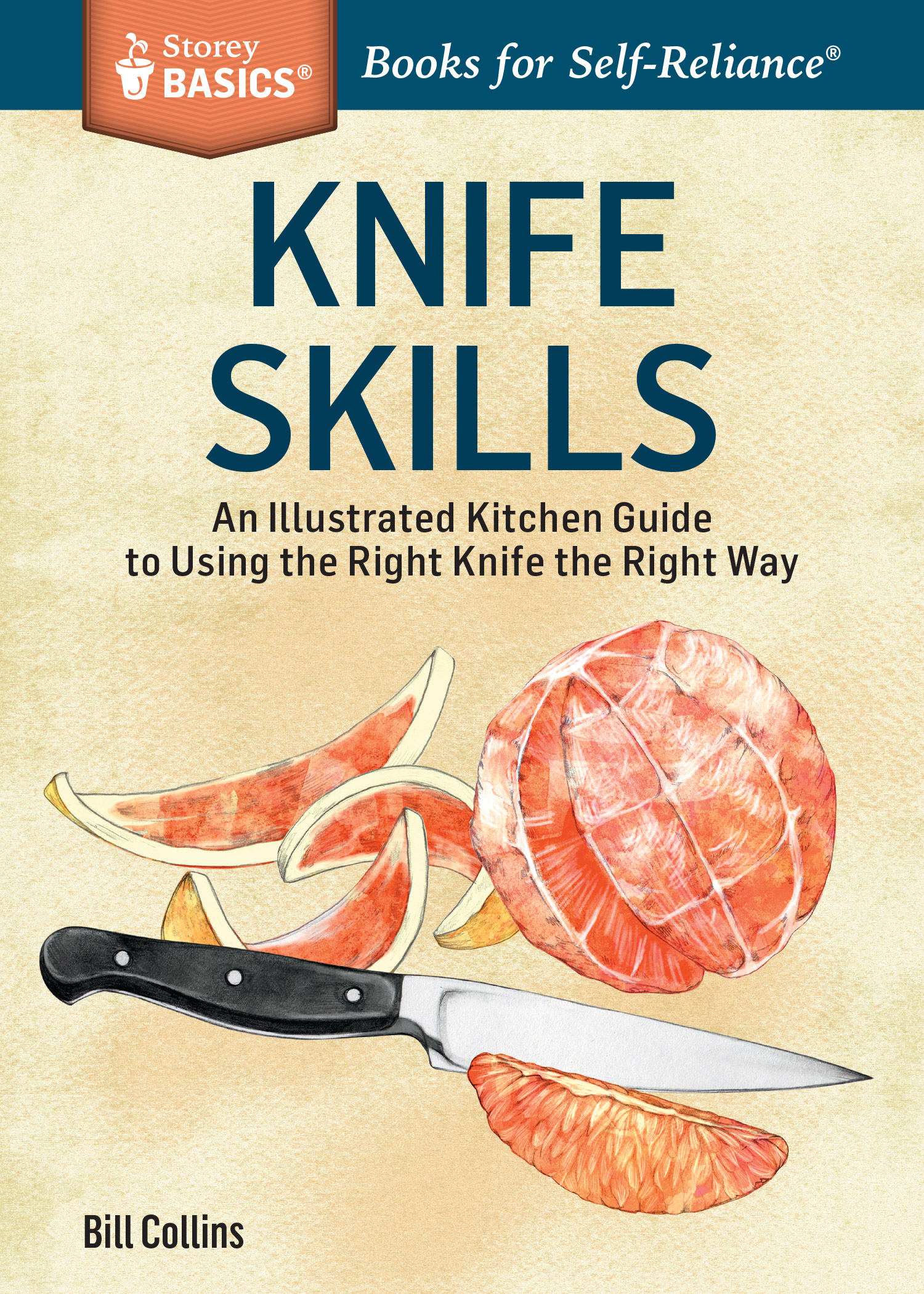 Knife Skills An Illustrated Kitchen Guide to Using the Right Knife the Right Way. A Storey BASICS® Title - Bill Collins