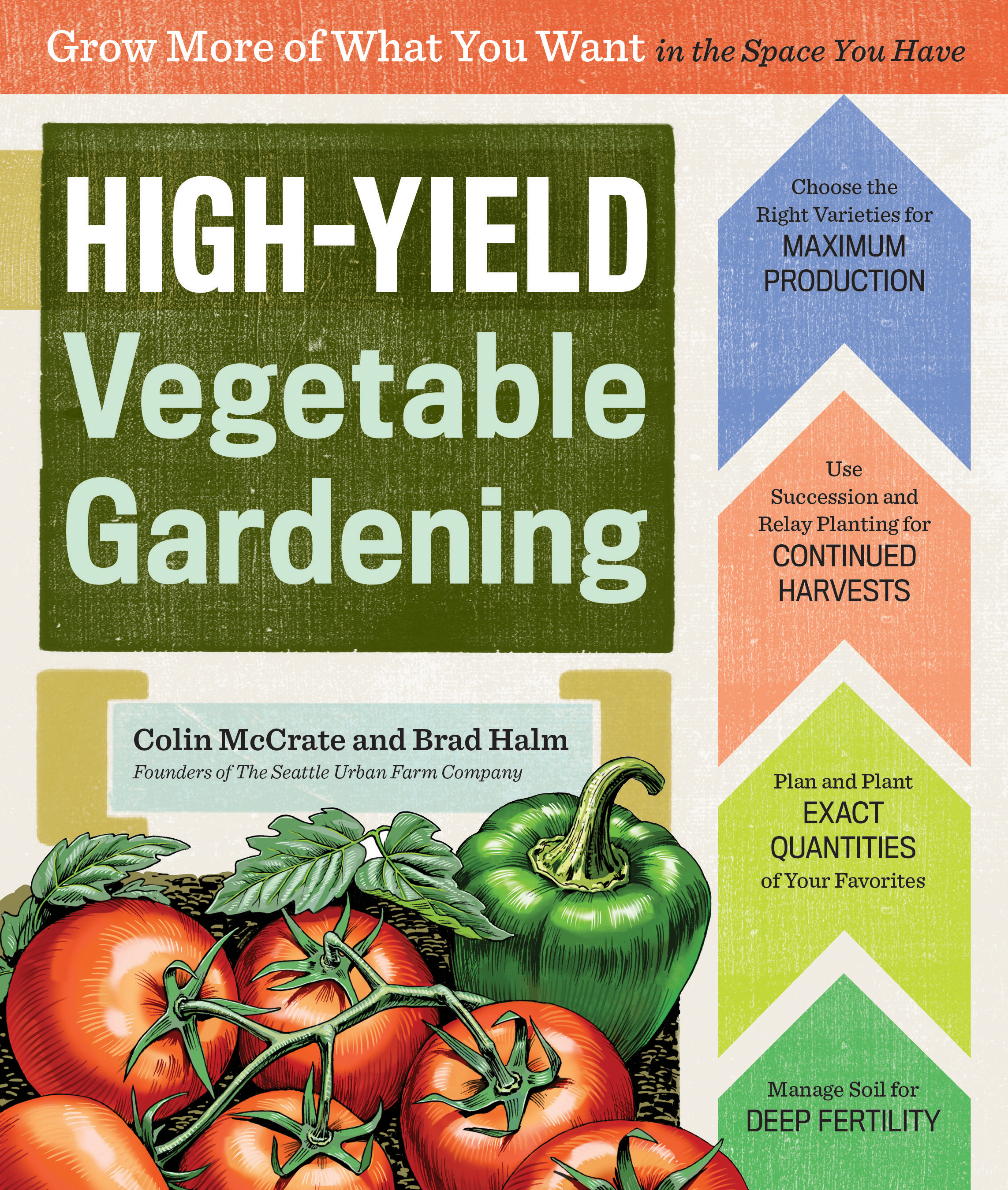 High-Yield Vegetable Gardening Grow More of What You Want in the Space You Have - Colin McCrate