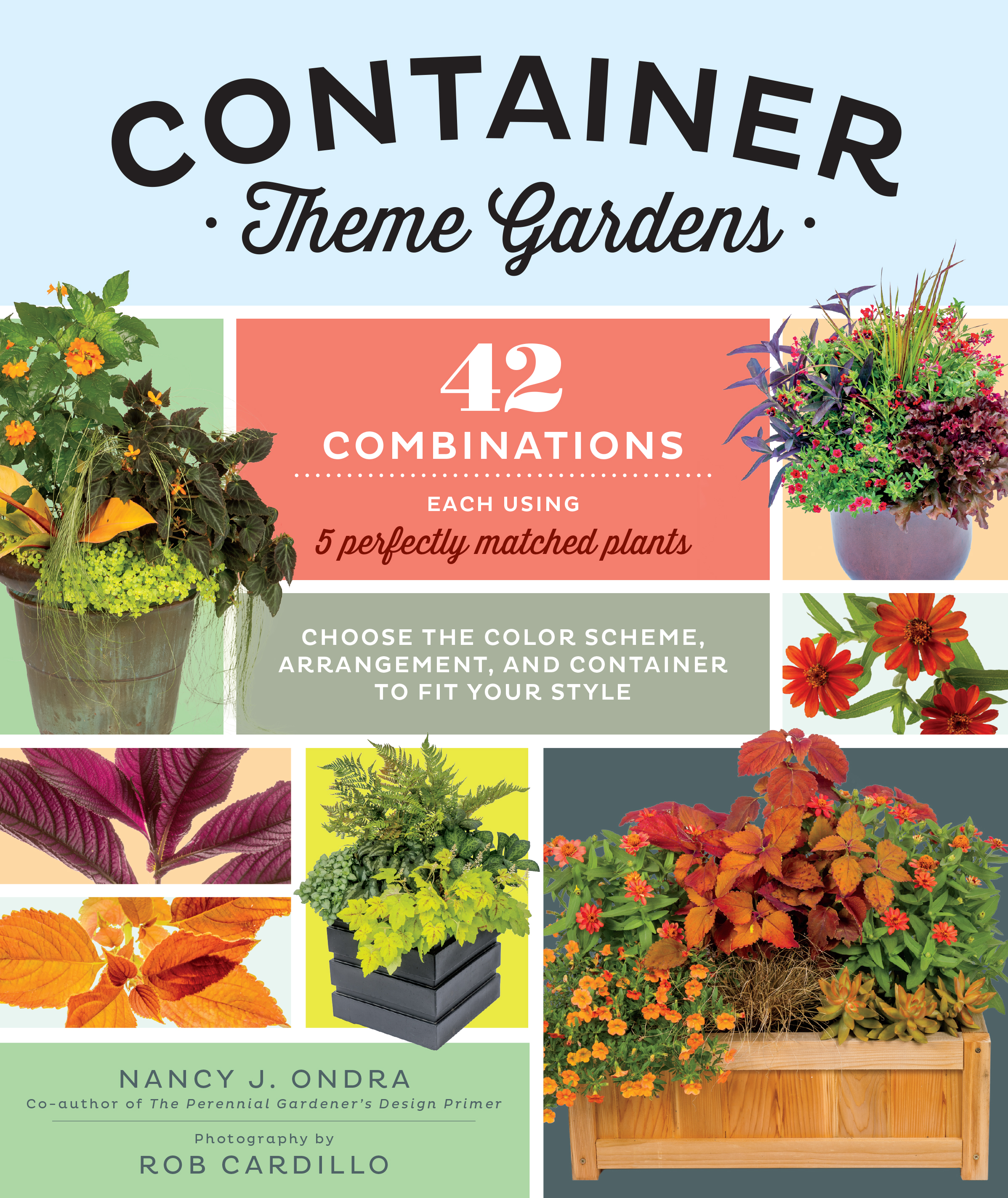 Container Theme Gardens 42 Combinations, Each Using 5 Perfectly Matched Plants - Nancy J. Ondra