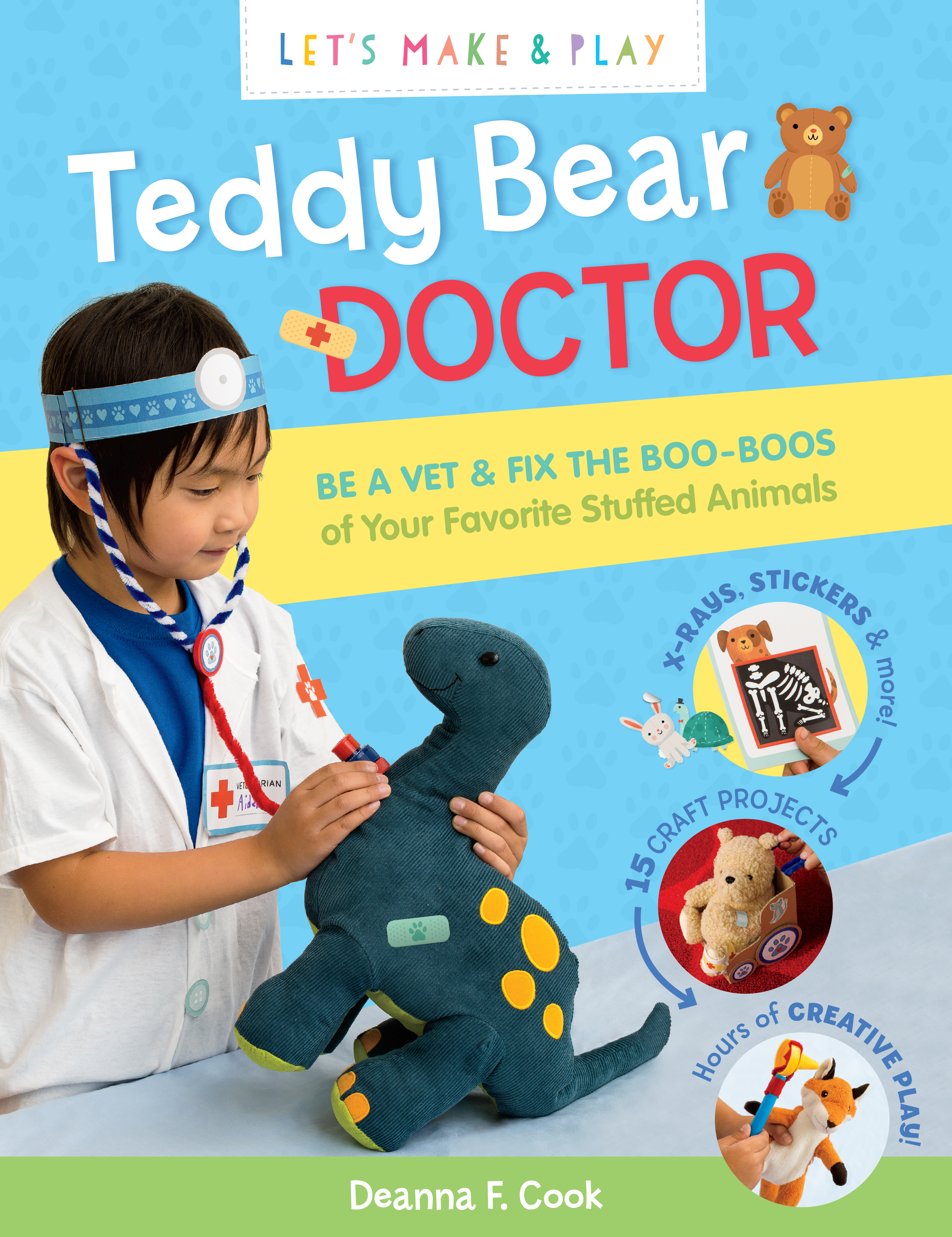 Teddy Bear Doctor: A Let's Make & Play Book Be a Vet & Fix the Boo-Boos of Your Favorite Stuffed Animals - Deanna F. Cook