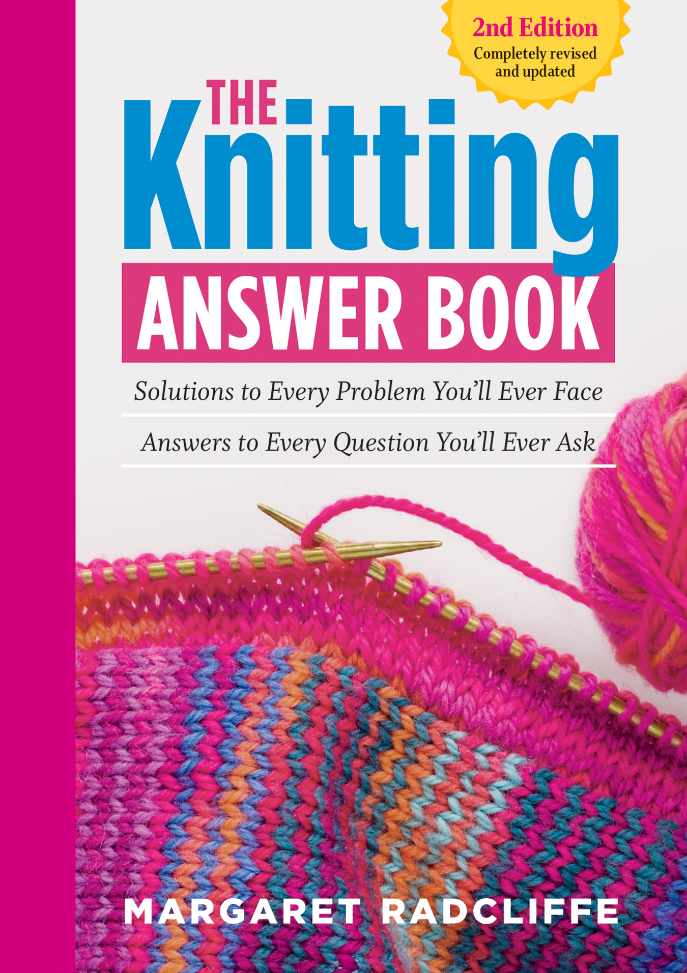 The Knitting Answer Book, 2nd Edition Solutions to Every Problem You'll Ever Face; Answers to Every Question You'll Ever Ask - Margaret Radcliffe