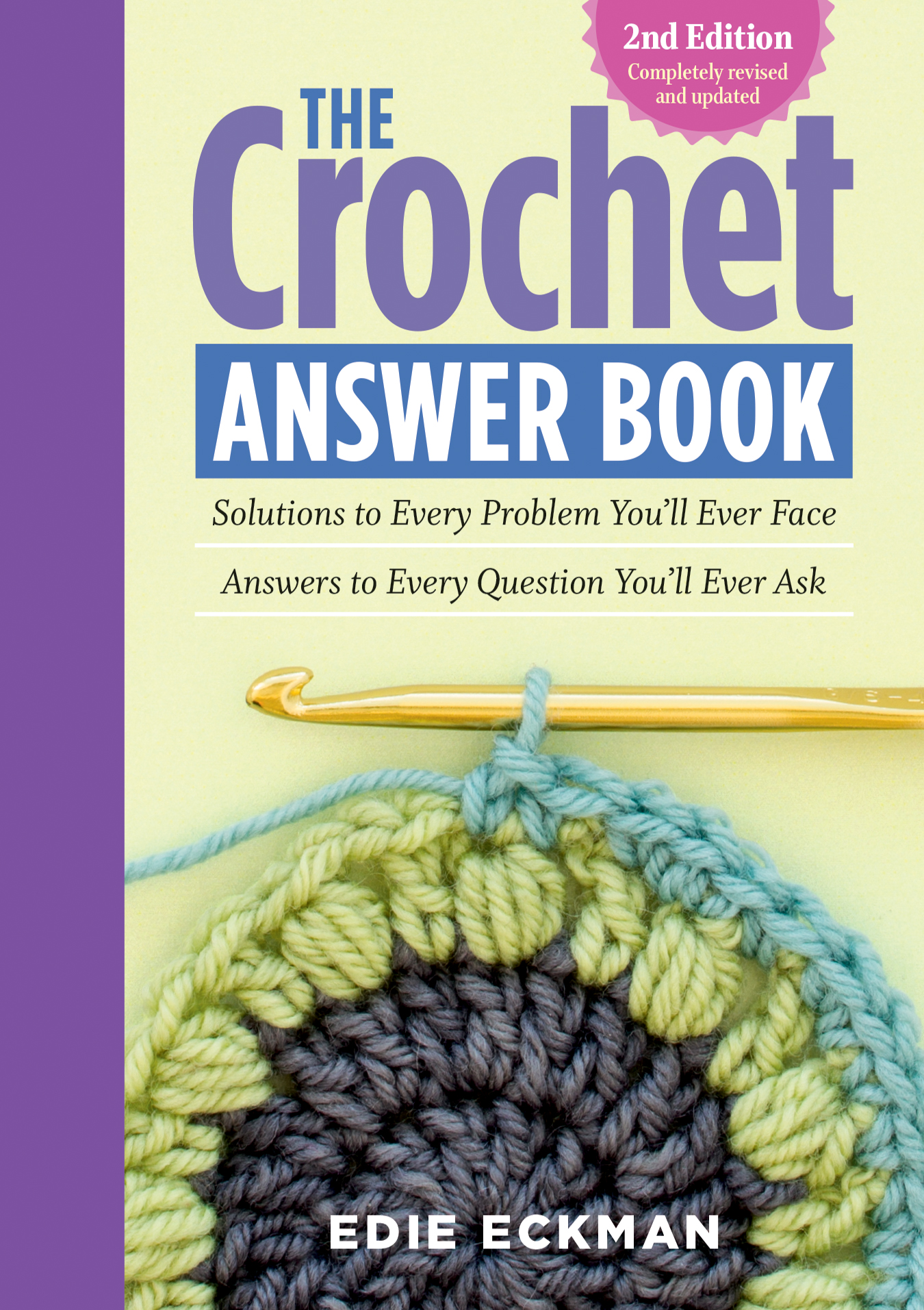 The Crochet Answer Book, 2nd Edition Solutions to Every Problem You'll Ever Face; Answers to Every Question You'll Ever Ask - Edie Eckman