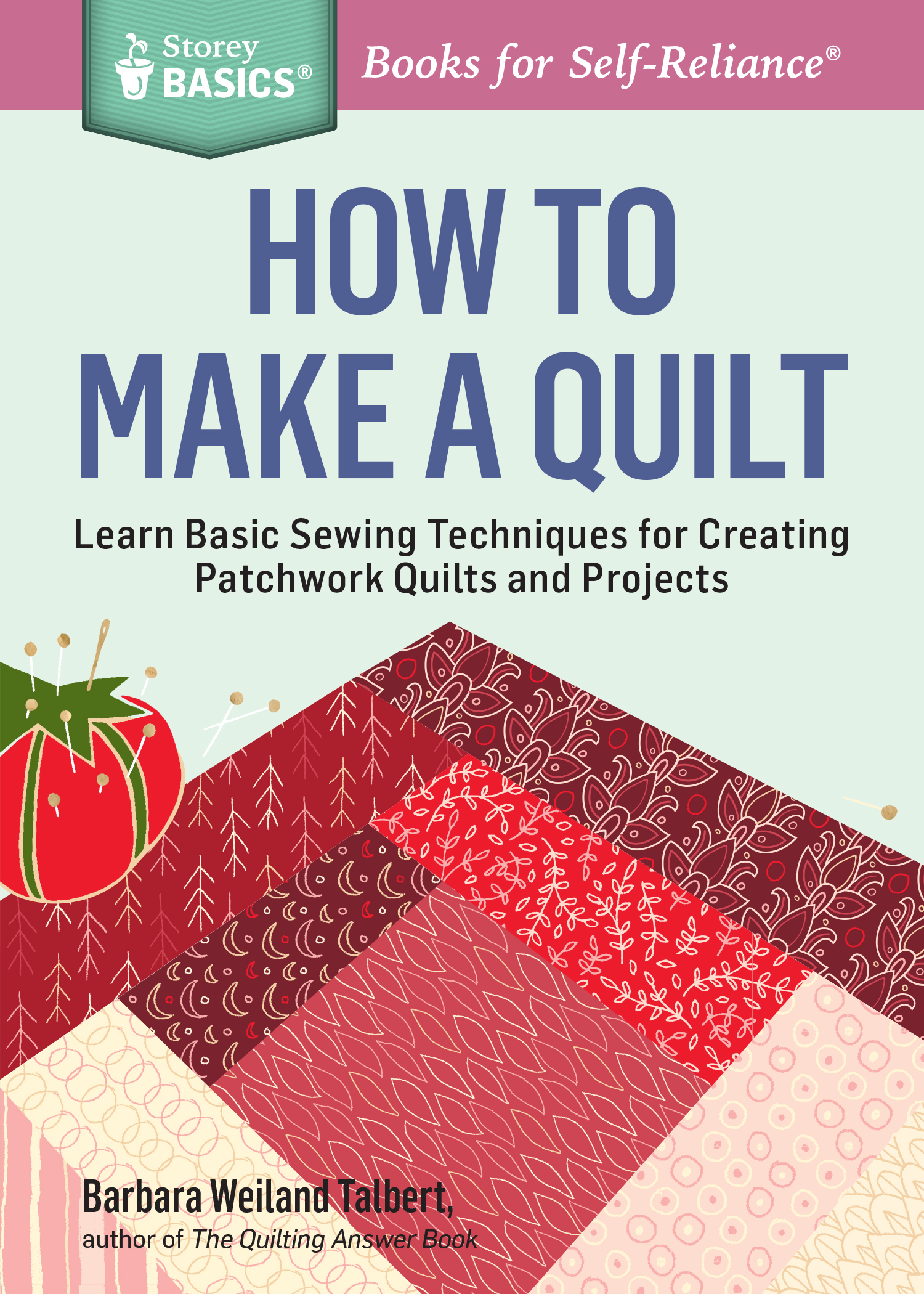 How to Make a Quilt Learn Basic Sewing Techniques for Creating Patchwork Quilts and Projects. A Storey BASICS® Title - Barbara Weiland Talbert