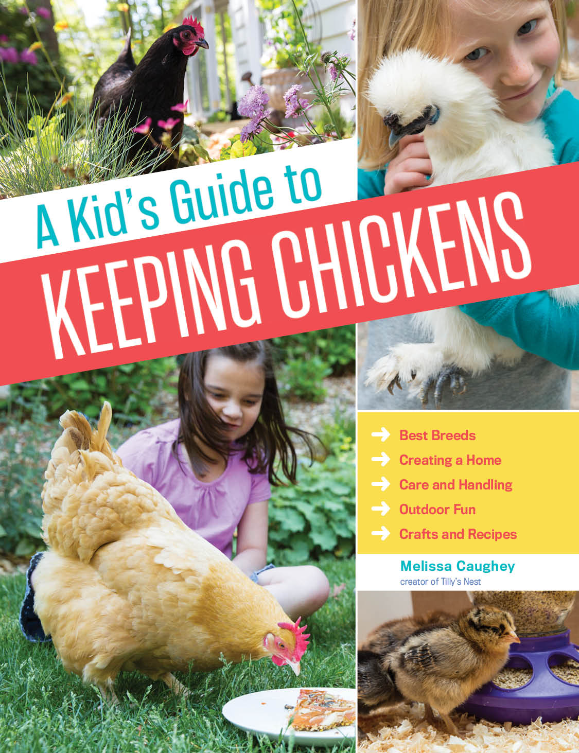 A Kid's Guide to Keeping Chickens Best Breeds, Creating a Home, Care and Handling, Outdoor Fun, Crafts and Treats - Melissa Caughey