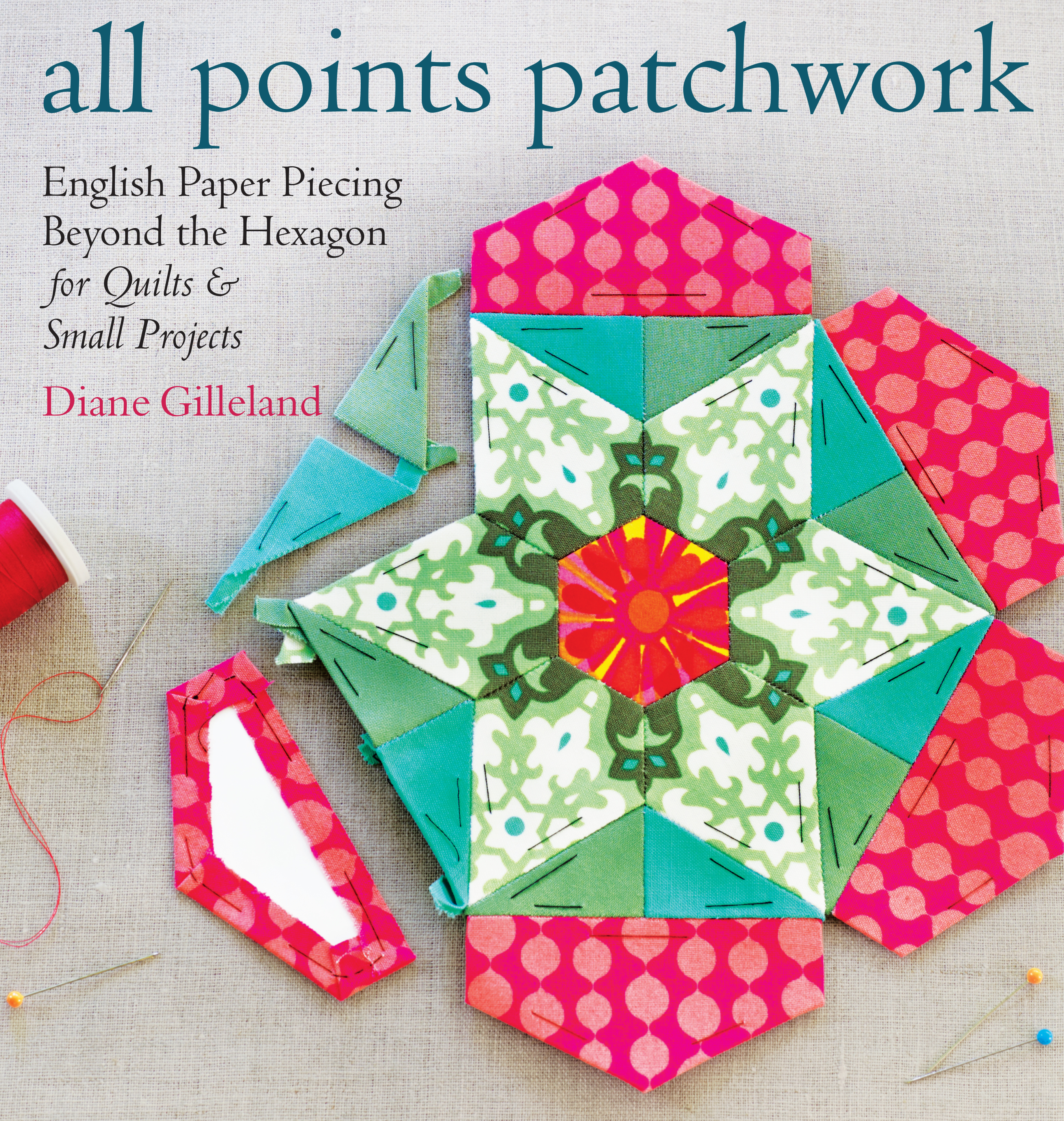 All Points Patchwork English Paper Piecing beyond the Hexagon for Quilts & Small Projects - Diane Gilleland