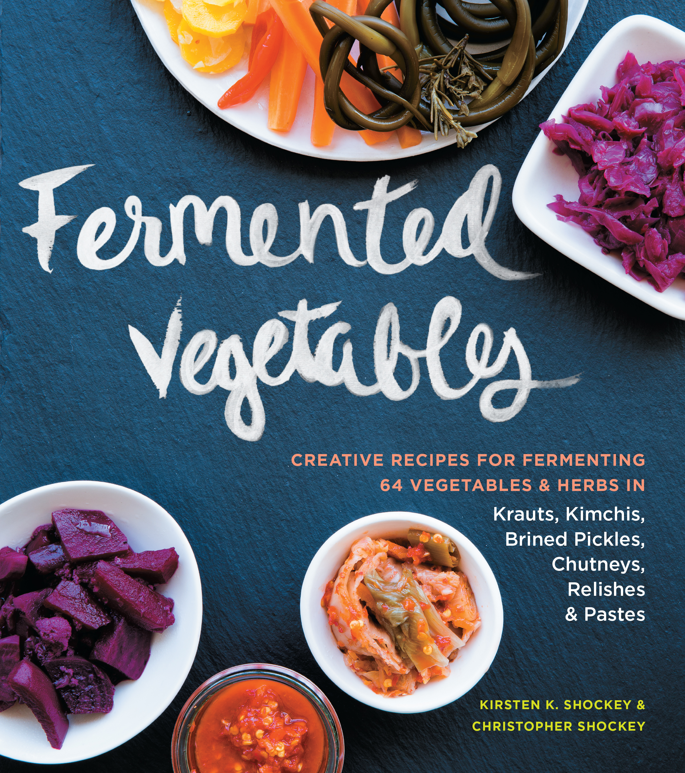 Fermented Vegetables Creative Recipes for Fermenting 64 Vegetables & Herbs in Krauts, Kimchis, Brined Pickles, Chutneys, Relishes & Pastes - Kirsten K. Shockey