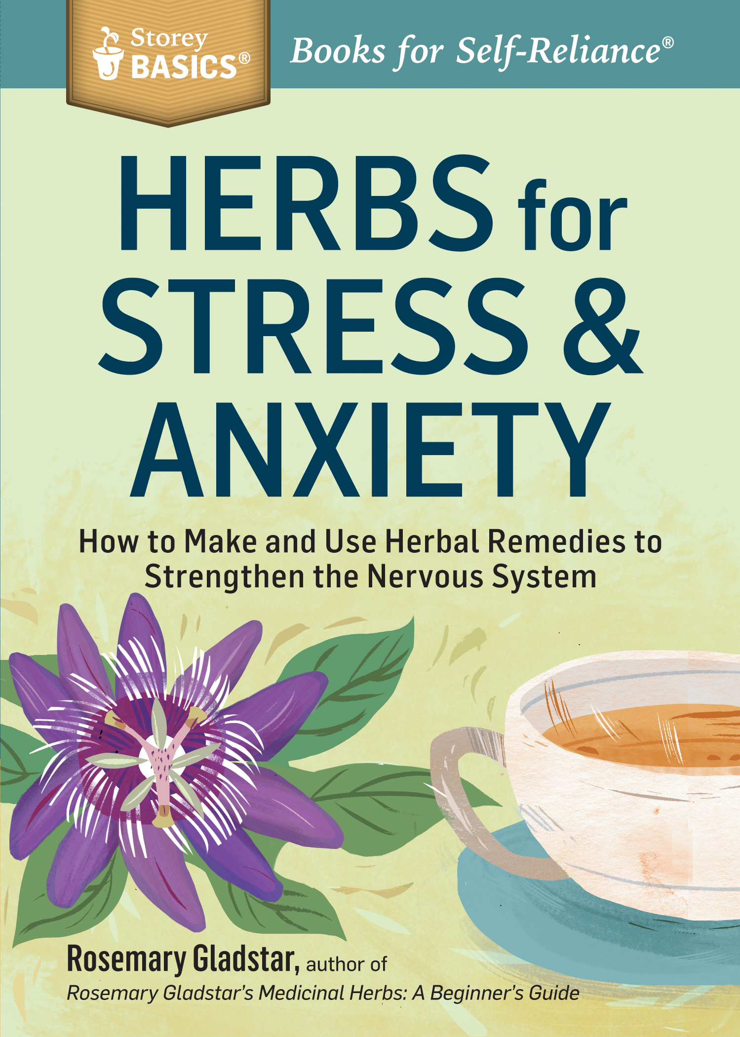 Herbs for Stress & Anxiety How to Make and Use Herbal Remedies to Strengthen the Nervous System. A Storey BASICS® Title - Rosemary Gladstar