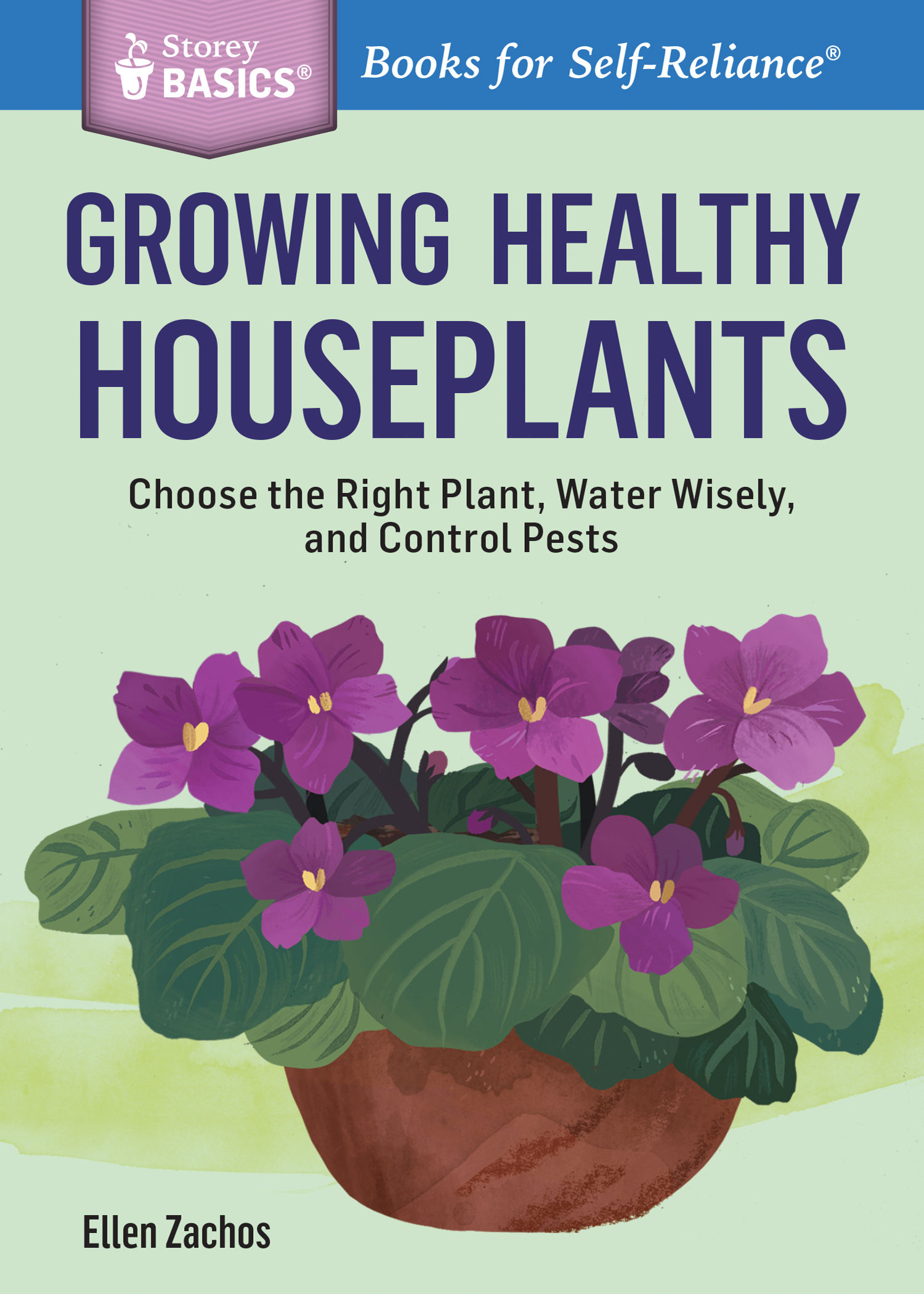 Growing Healthy Houseplants Choose the Right Plant, Water Wisely, and Control Pests. A Storey BASICS® Title - Ellen Zachos
