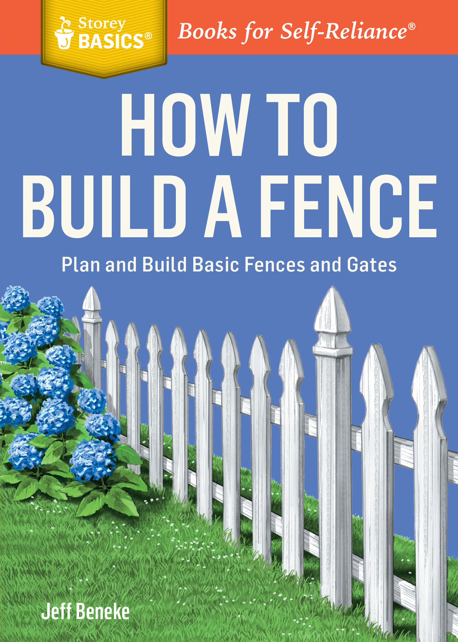 How to Build a Fence Plan and Build Basic Fences and Gates. A Storey BASICS® Title - Jeff Beneke