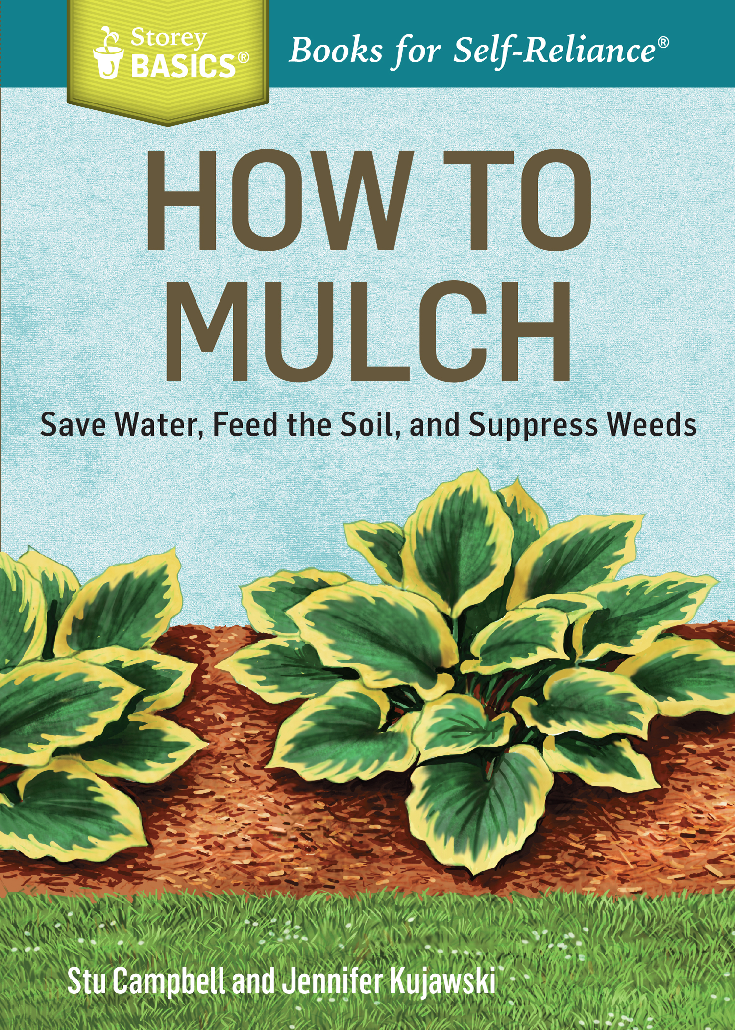 How to Mulch Save Water, Feed the Soil, and Suppress Weeds. A Storey BASICS®Title - Stu Campbell