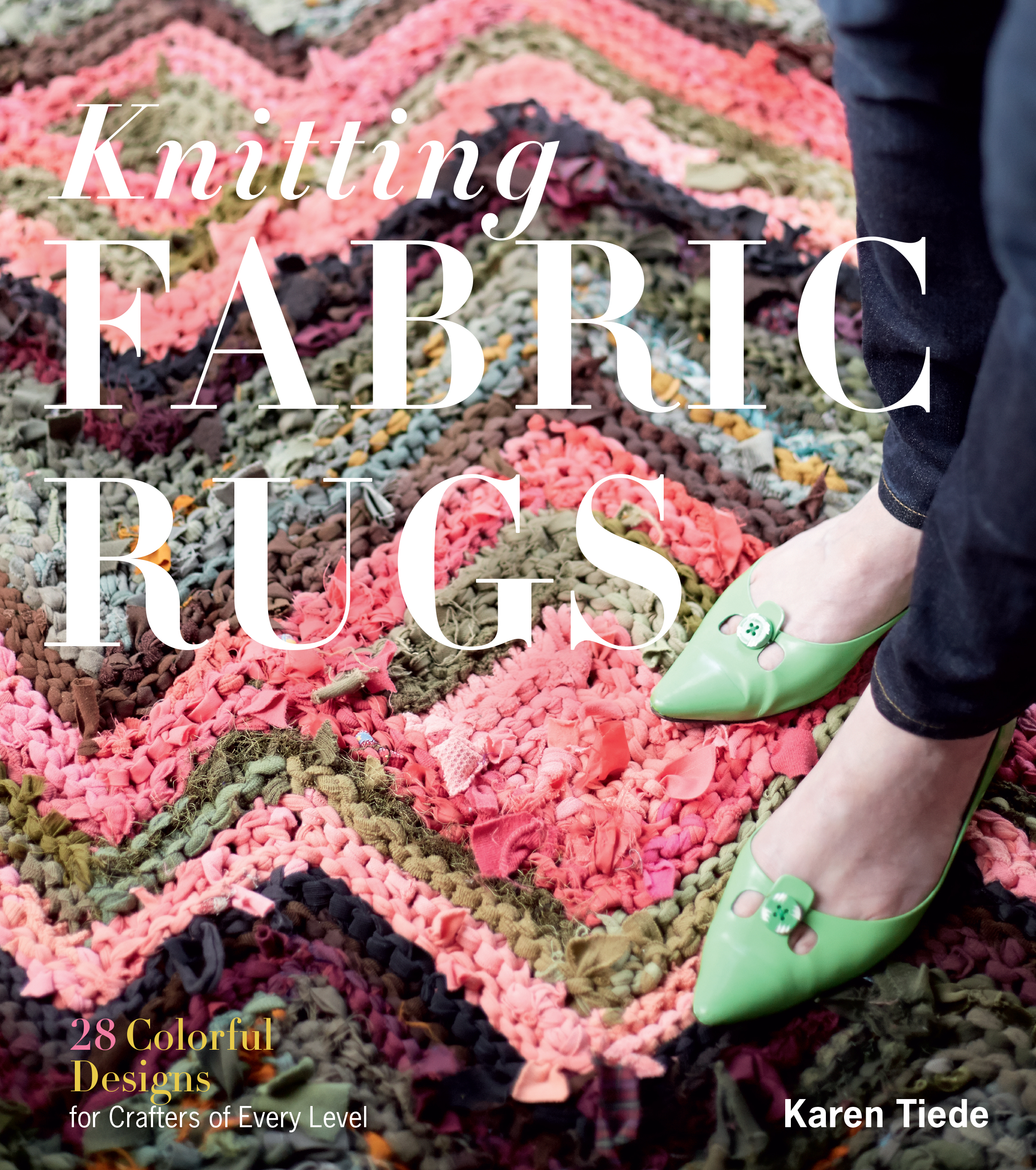 Knitting Fabric Rugs 28 Colorful Designs for Crafters of Every Level - Karen Tiede
