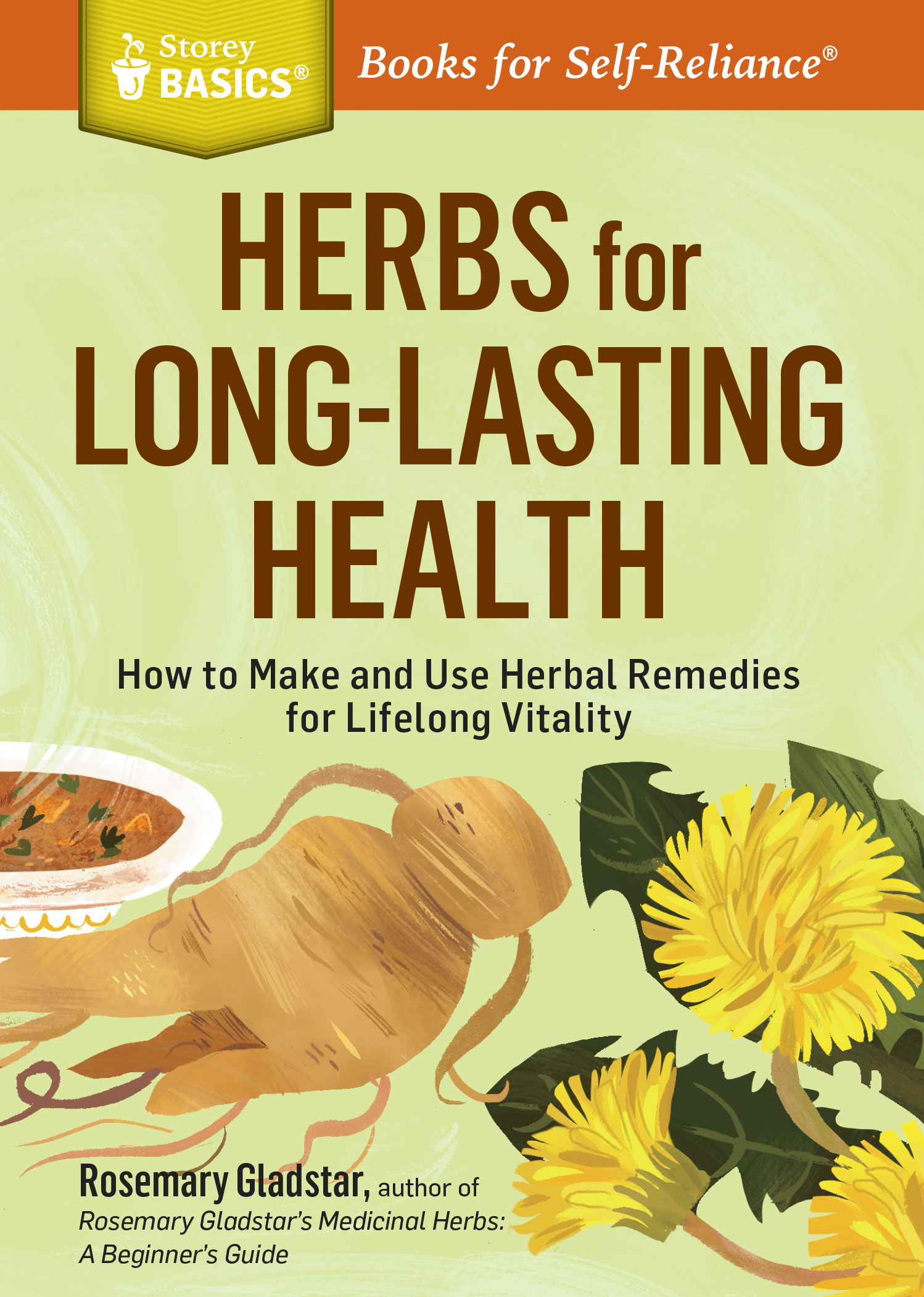 Herbs for Long-Lasting Health How to Make and Use Herbal Remedies for Lifelong Vitality. A Storey BASICS® Title - Rosemary Gladstar