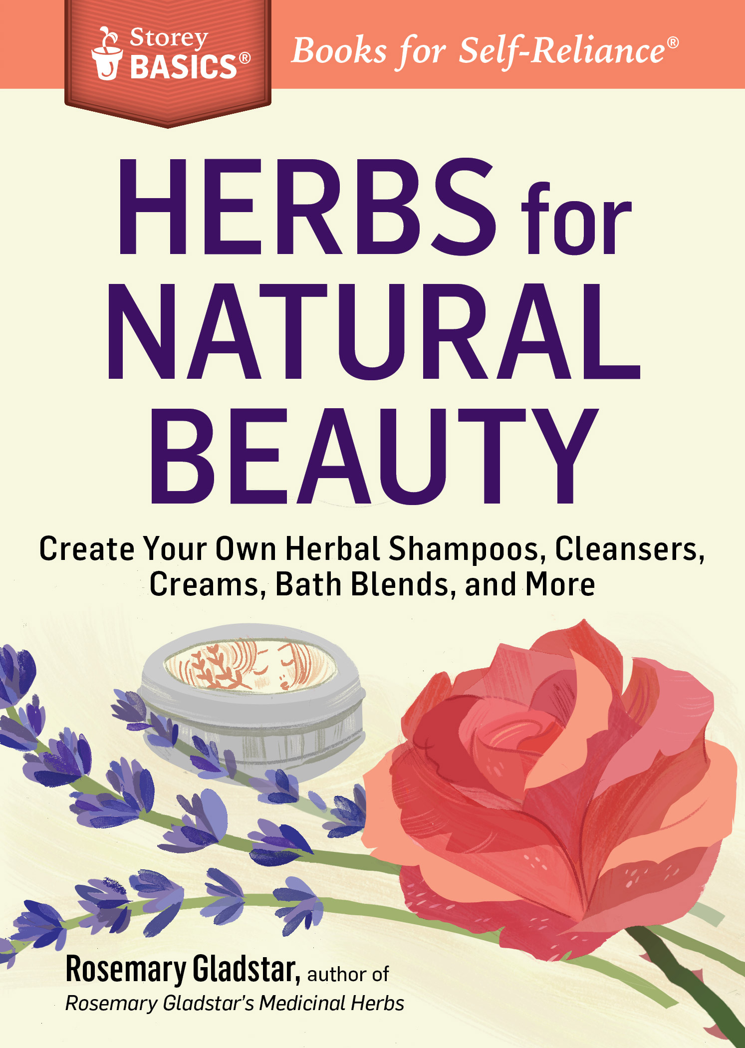 Herbs for Natural Beauty Create Your Own Herbal Shampoos, Cleansers, Creams, Bath Blends, and More. A Storey BASICS® Title - Rosemary Gladstar