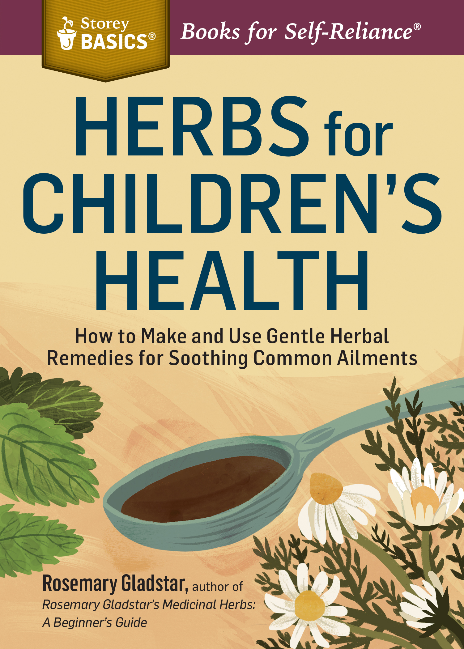Herbs for Children's Health How to Make and Use Gentle Herbal Remedies for Soothing Common Ailments. A Storey BASICS® Title - Rosemary Gladstar