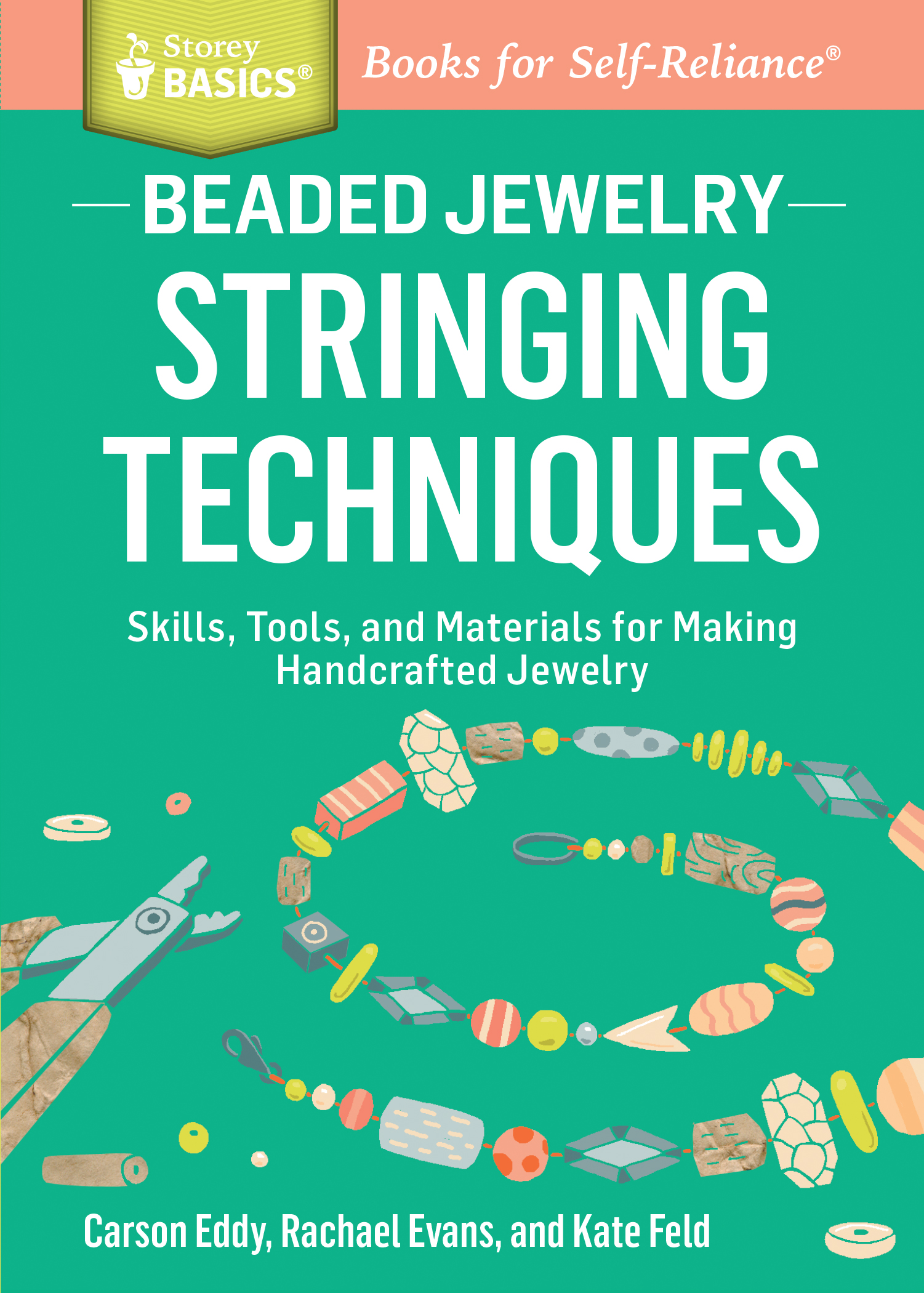 Beaded Jewelry: Stringing Techniques Skills, Tools, and Materials for Making Handcrafted Jewelry. A Storey BASICS® Title - Carson Eddy