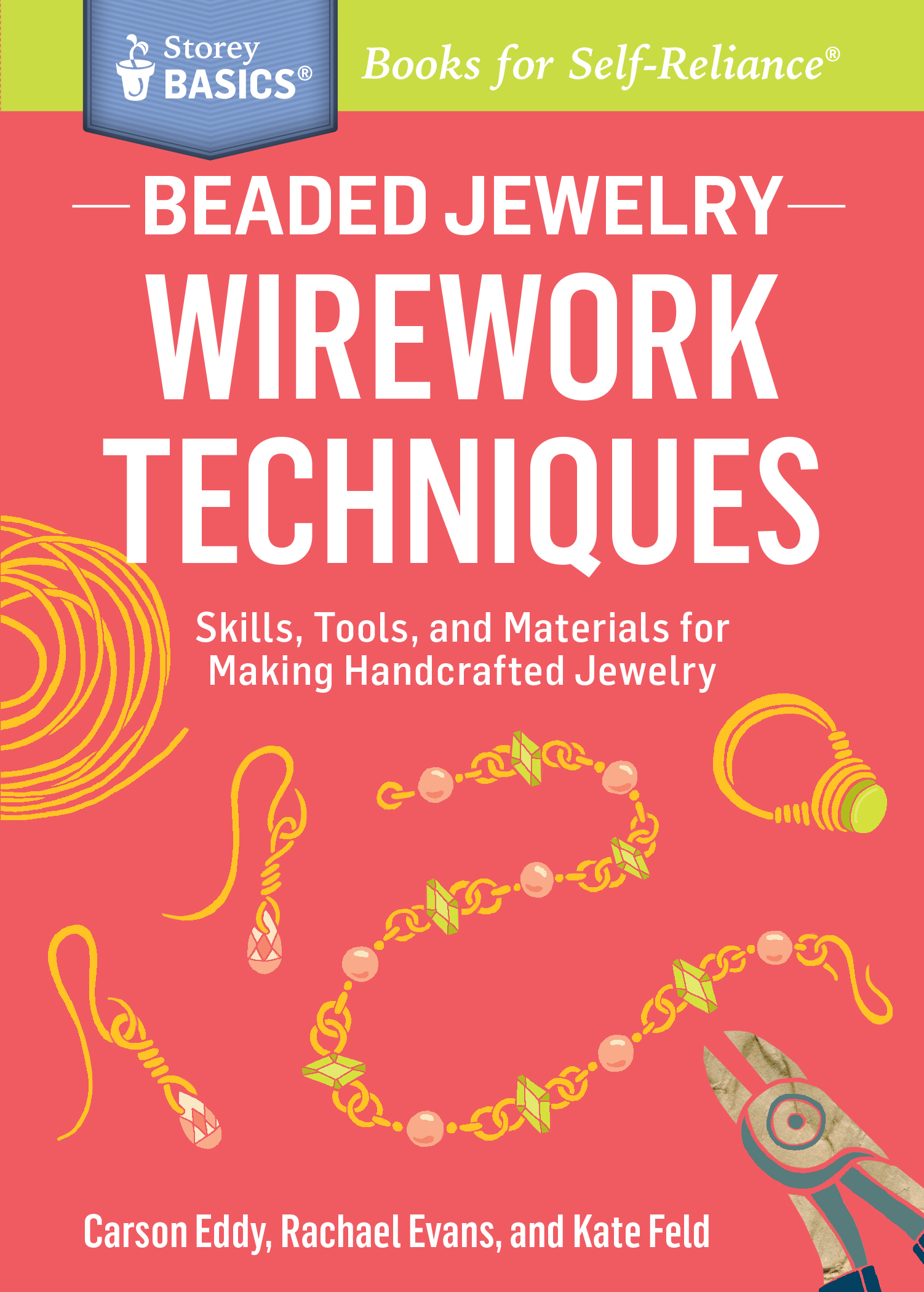 Beaded Jewelry: Wirework Techniques Skills, Tools, and Materials for Making Handcrafted Jewelry. A Storey BASICS® Title - Carson Eddy