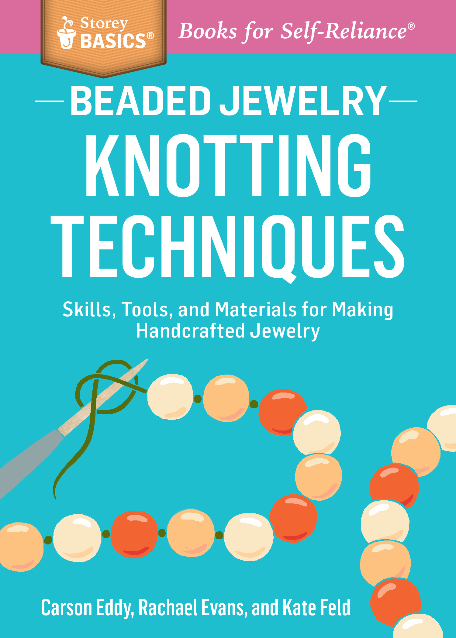 Beaded Jewelry: Knotting Techniques Skills, Tools, and Materials for Making Handcrafted Jewelry. A Storey BASICS® Title - Carson Eddy