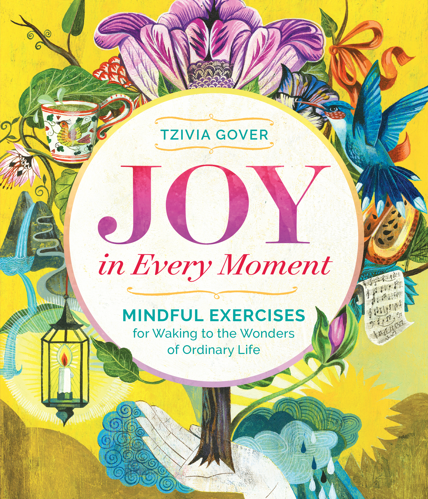 Joy in Every Moment Mindful Exercises for Waking to the Wonders of Ordinary Life - Tzivia Gover