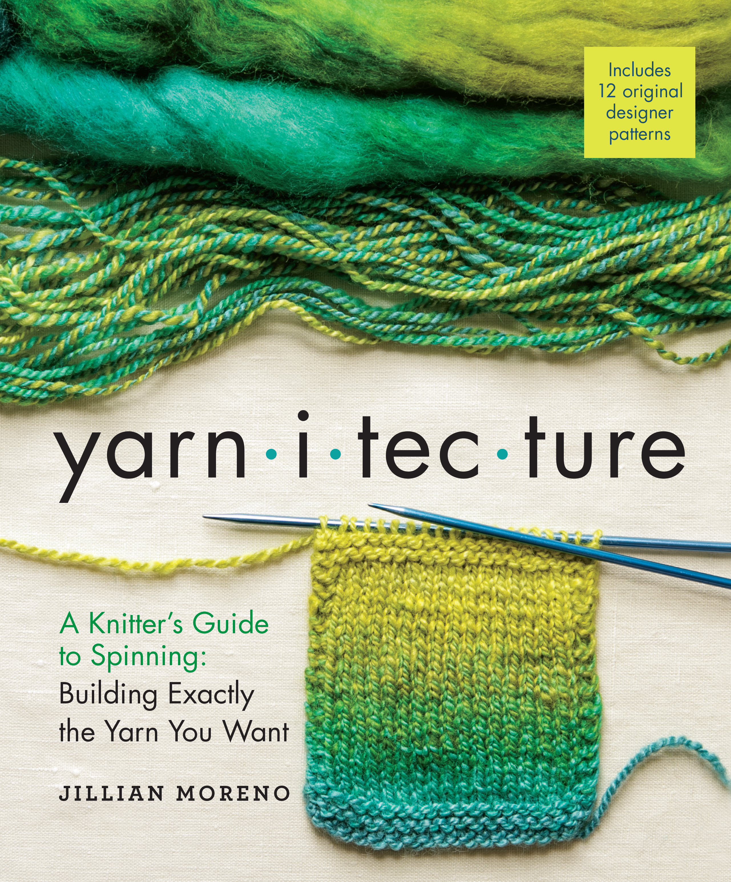 Yarnitecture A Knitter's Guide to Spinning: Building Exactly the Yarn You Want - Jillian Moreno