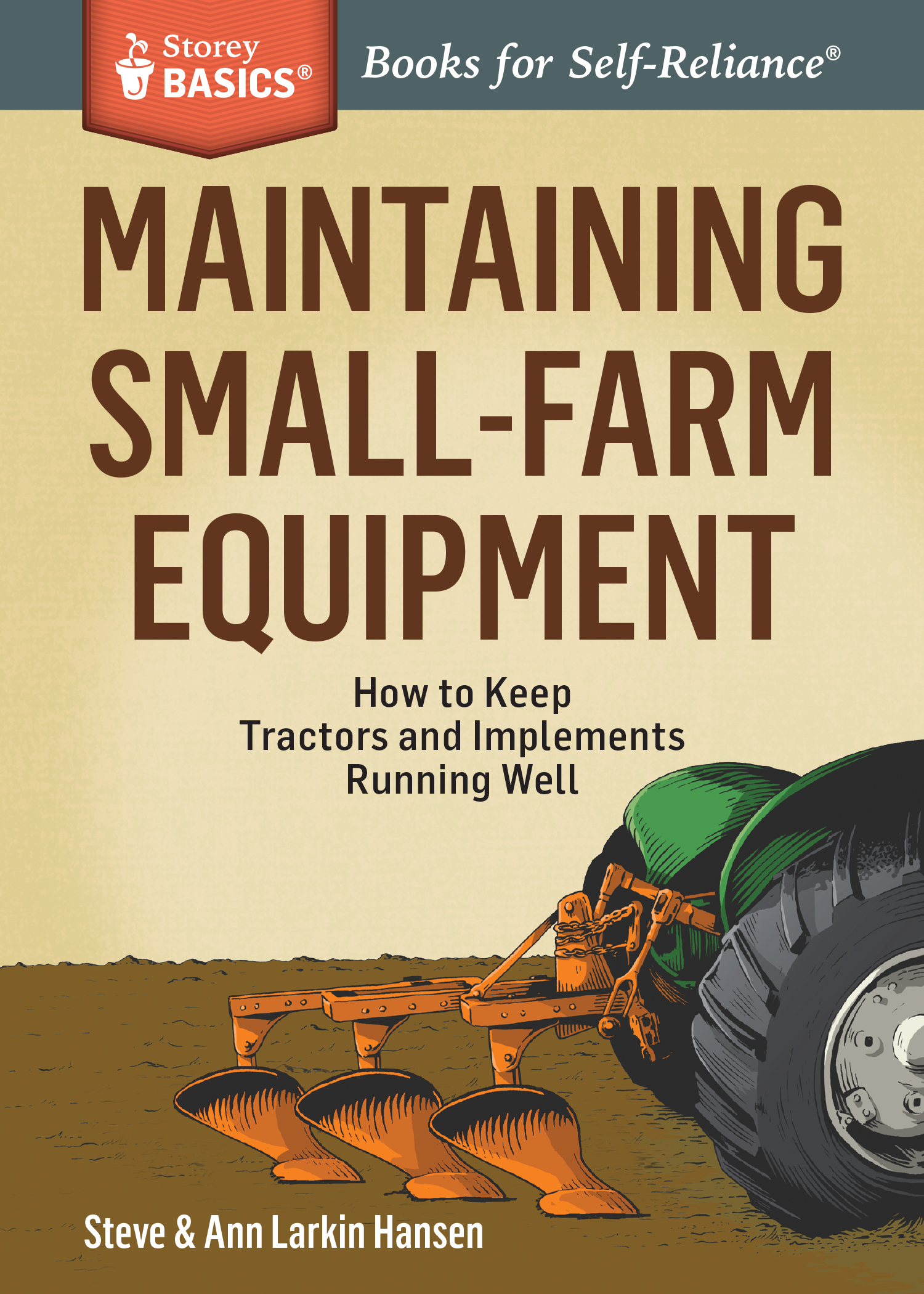 Maintaining Small-Farm Equipment How to Keep Tractors and Implements Running Well. A Storey BASICS® Title - Steve Hansen