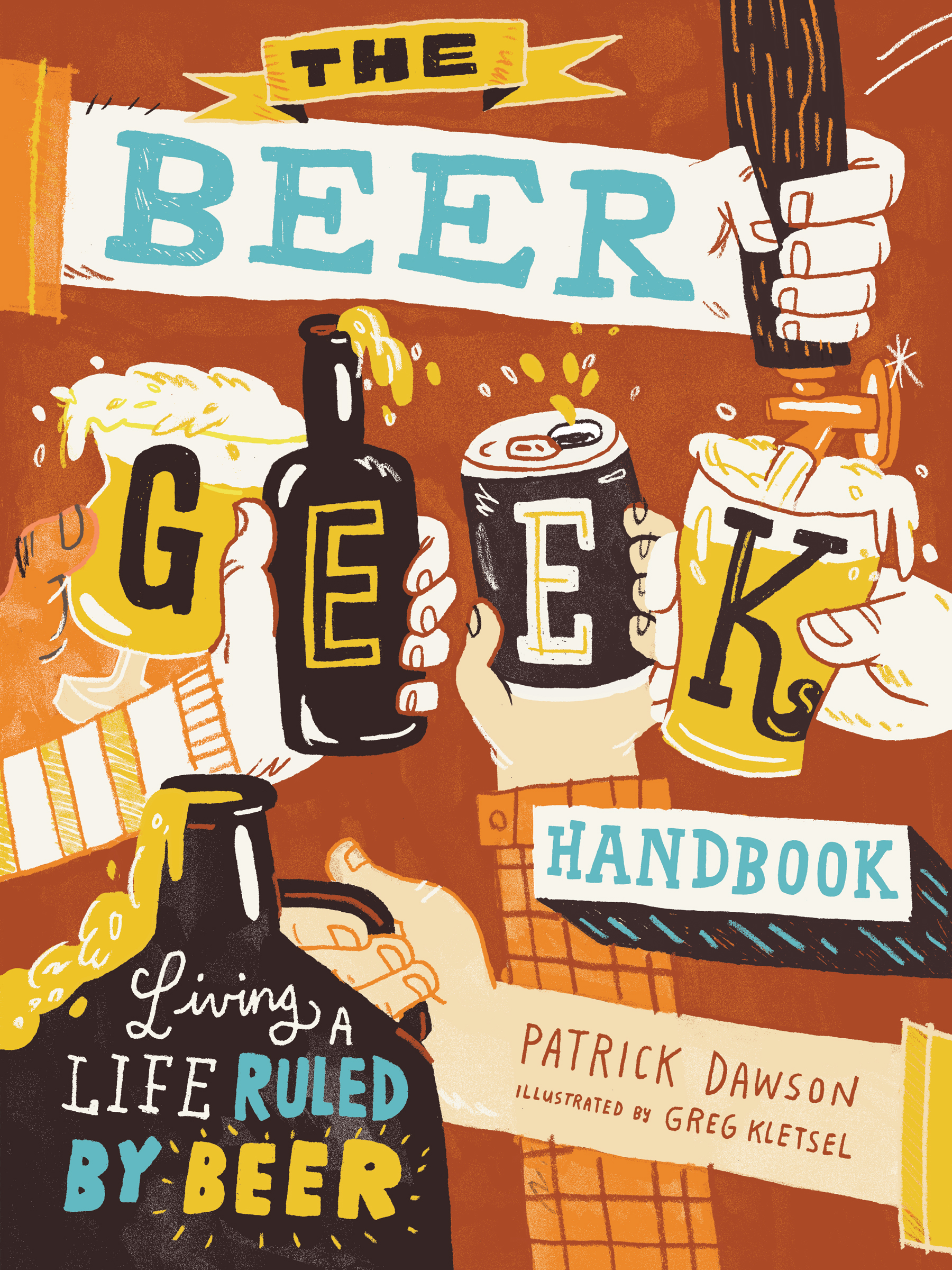The Beer Geek Handbook Living a Life Ruled by Beer - Patrick Dawson
