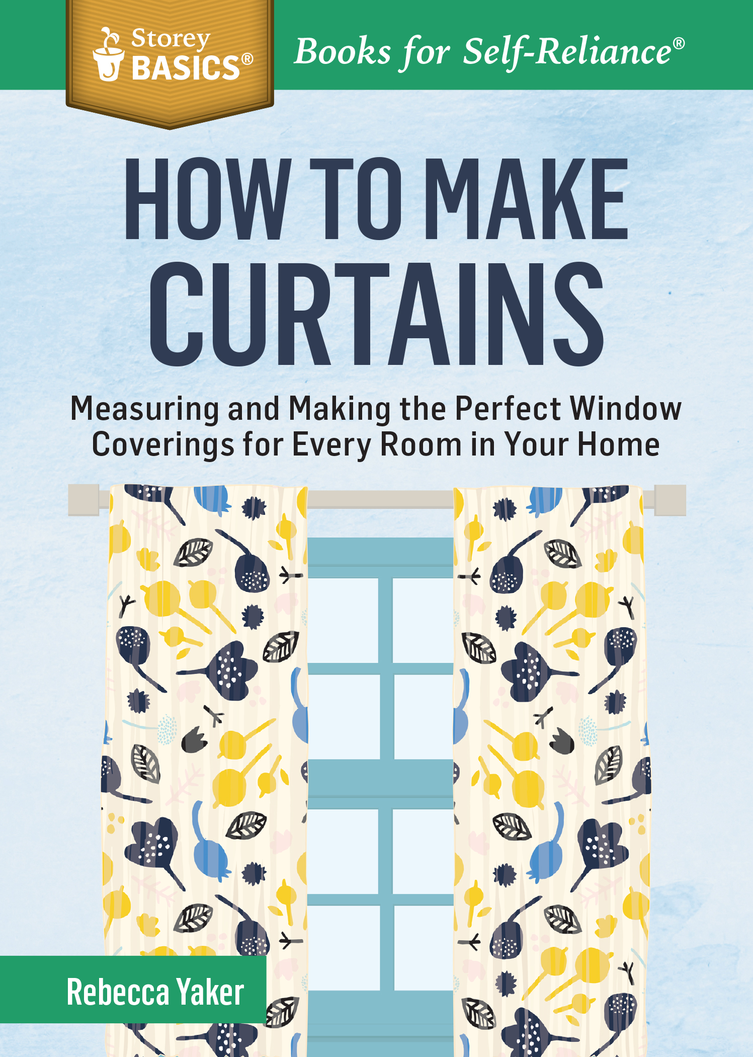 How to Make Curtains Measuring and Making the Perfect Window Coverings for Every Room in Your Home. A Storey BASICS® Title - Rebecca Yaker