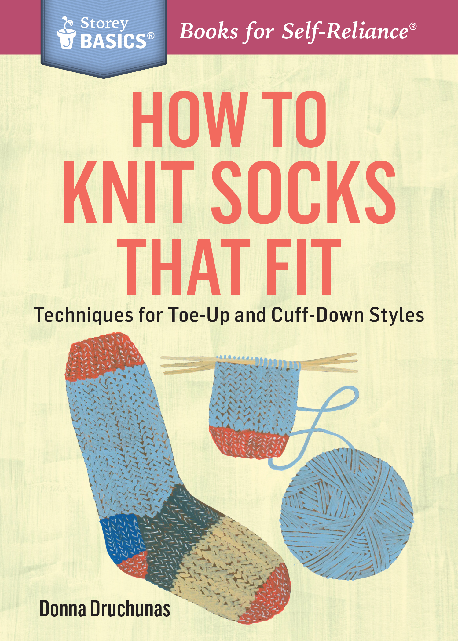 How to Knit Socks That Fit Techniques for Toe-Up and Cuff-Down Styles. A Storey BASICS® Title - Donna Druchunas