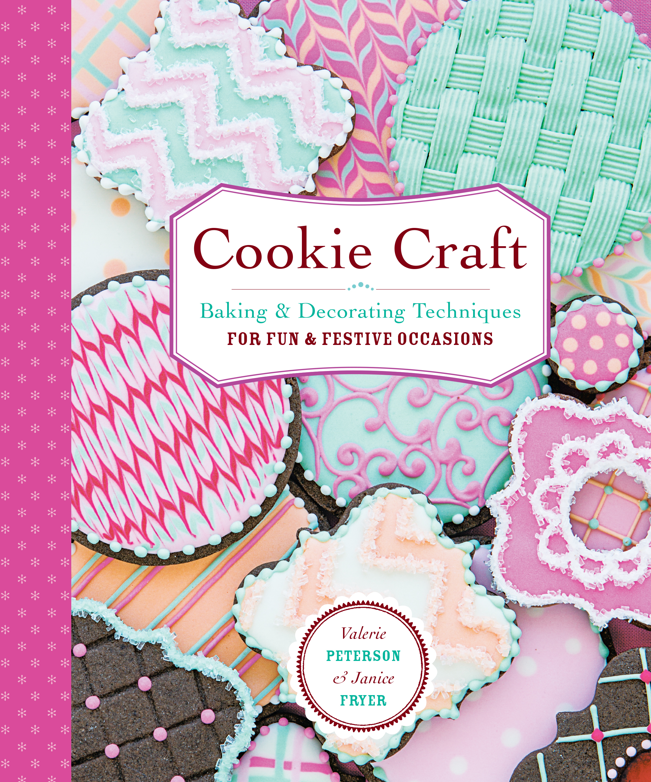 Cookie Craft From Baking to Luster Dust, Designs and Techniques for Creative Cookie Occasions - Valerie Peterson