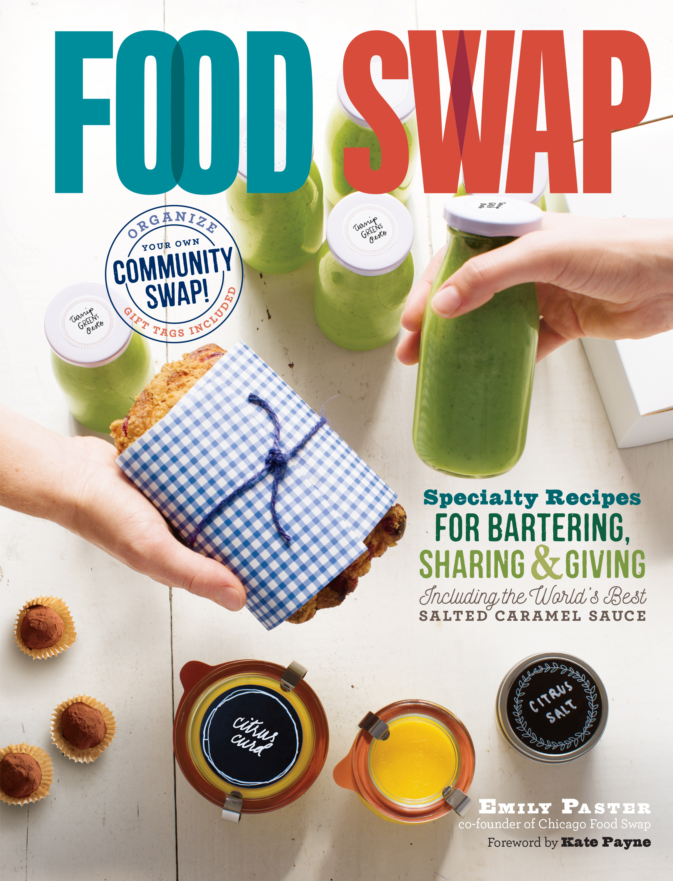 Food Swap Specialty Recipes for Bartering, Sharing & Giving — Including the World's Best Salted Caramel Sauce - Emily Paster